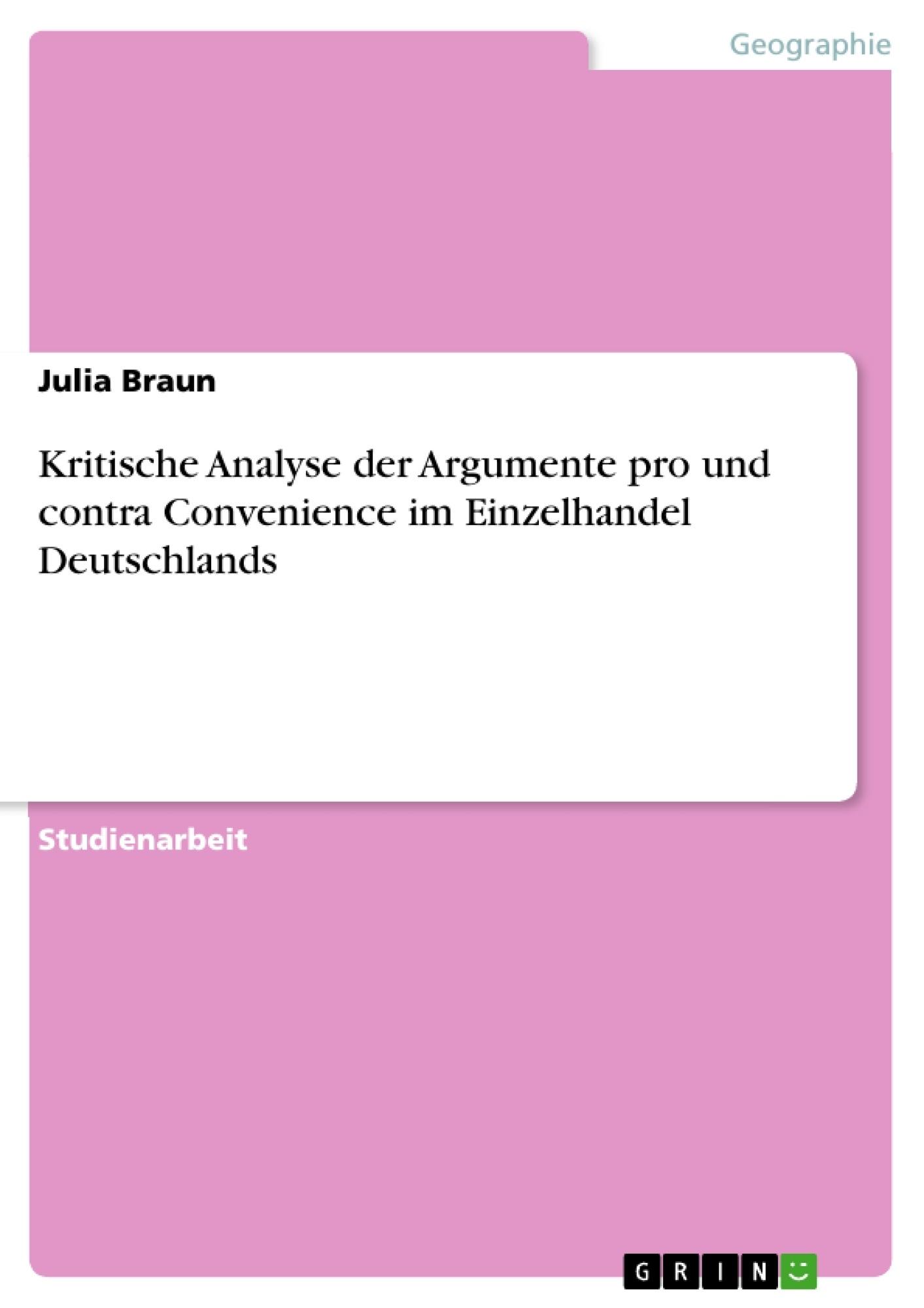 Titel: Kritische Analyse der Argumente pro und contra Convenience im Einzelhandel Deutschlands
