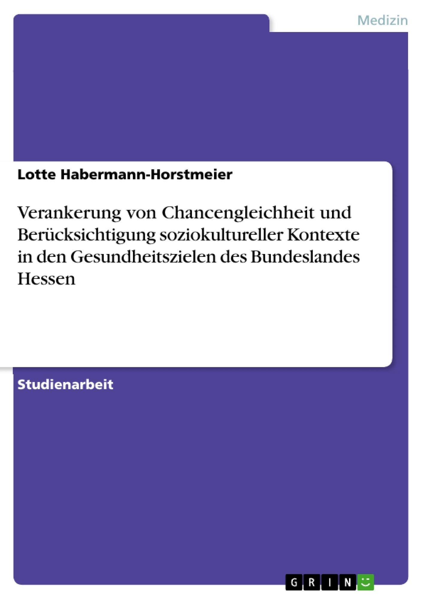 Titel: Verankerung von Chancengleichheit und Berücksichtigung soziokultureller Kontexte in den Gesundheitszielen des Bundeslandes Hessen
