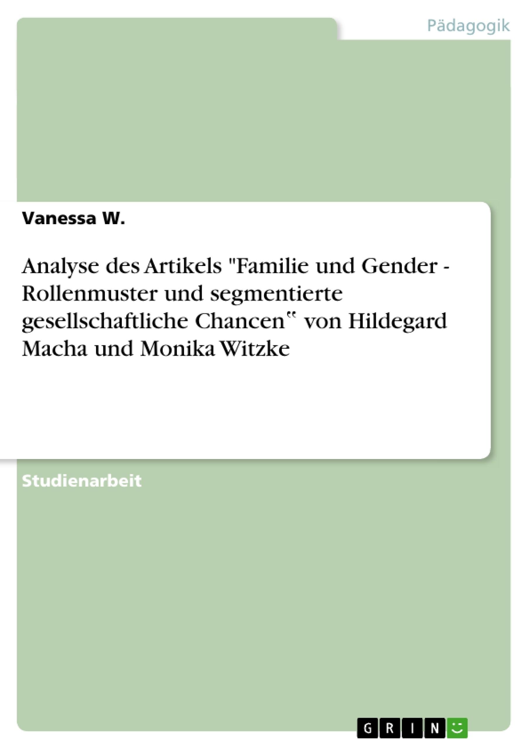 """Titel: Analyse des Artikels """"Familie und Gender - Rollenmuster und segmentierte gesellschaftliche Chancen"""" von Hildegard Macha und Monika Witzke"""