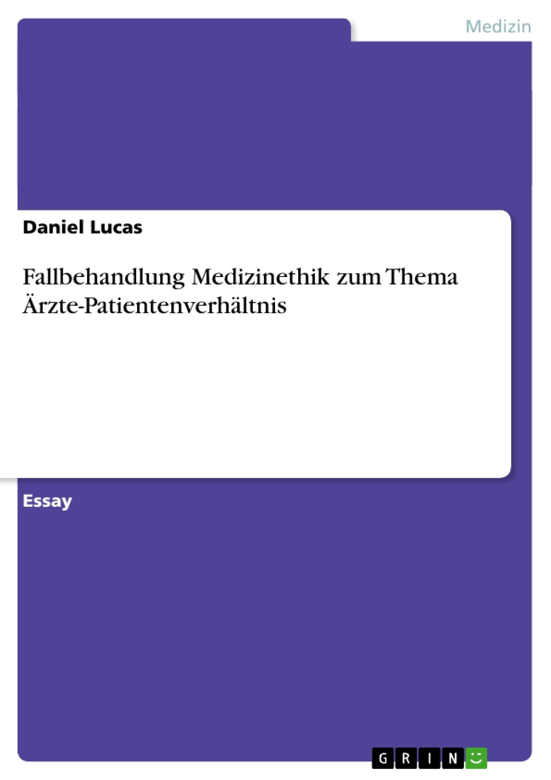 Titel: Fallbehandlung Medizinethik zum Thema Ärzte-Patientenverhältnis