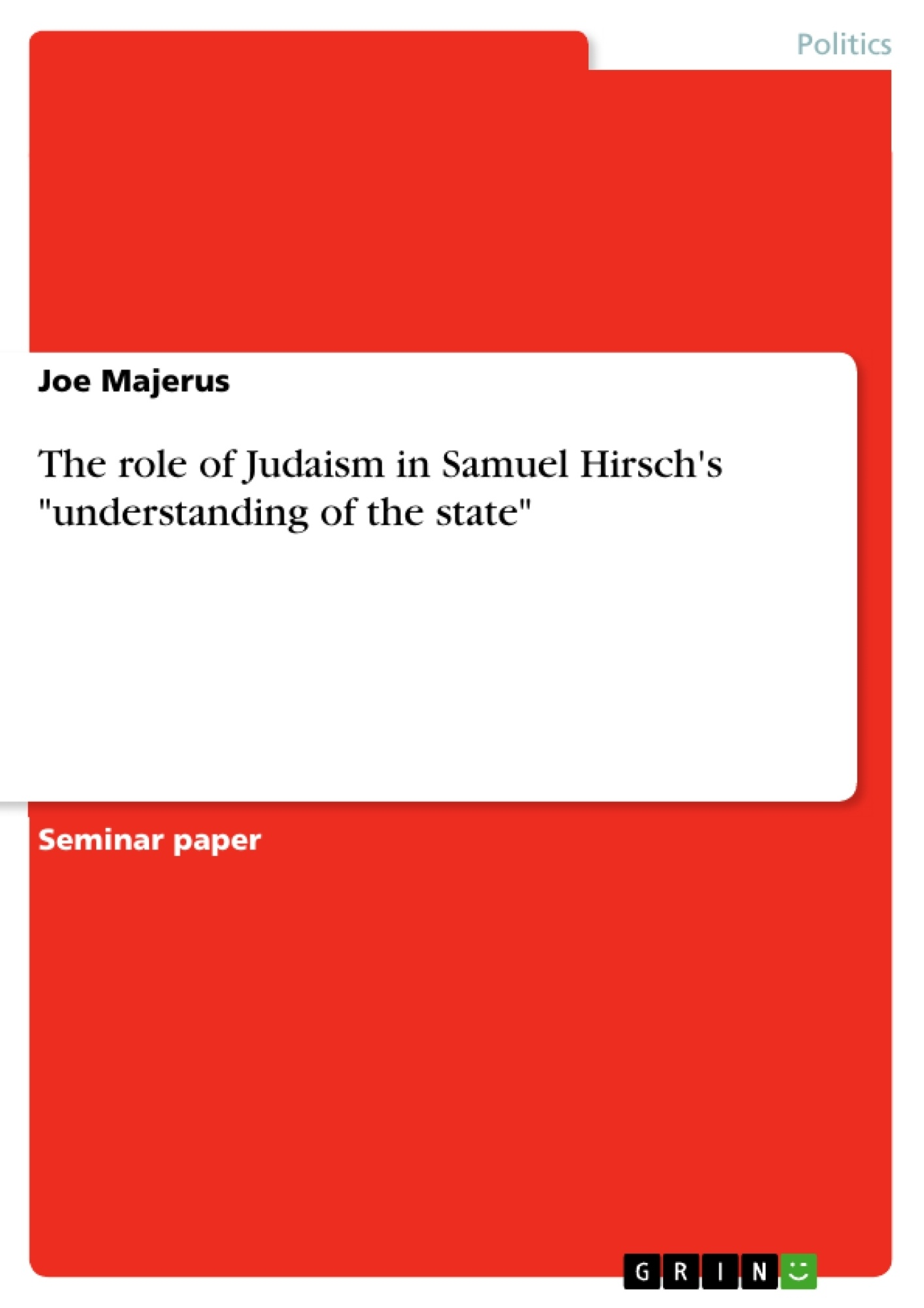 "Title: The role of Judaism in Samuel Hirsch's ""understanding of the state"""