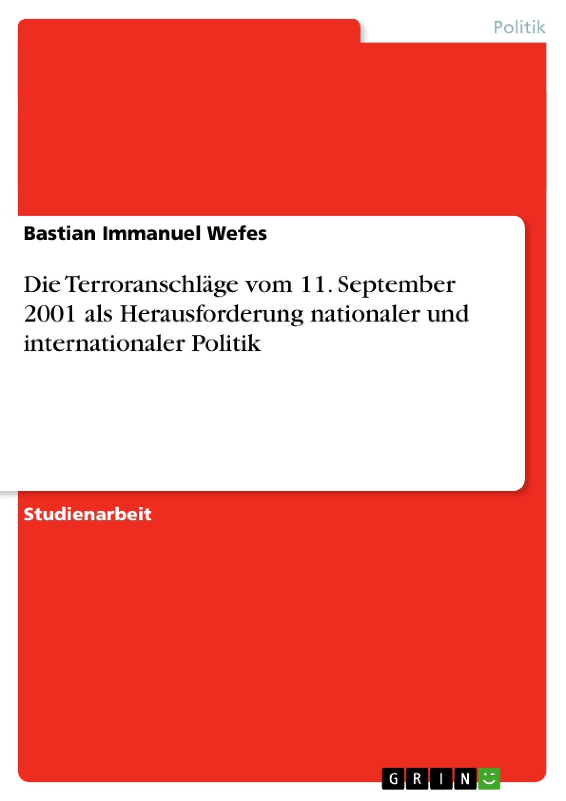 Titel: Die Terroranschläge vom 11. September 2001 als Herausforderung nationaler und internationaler Politik