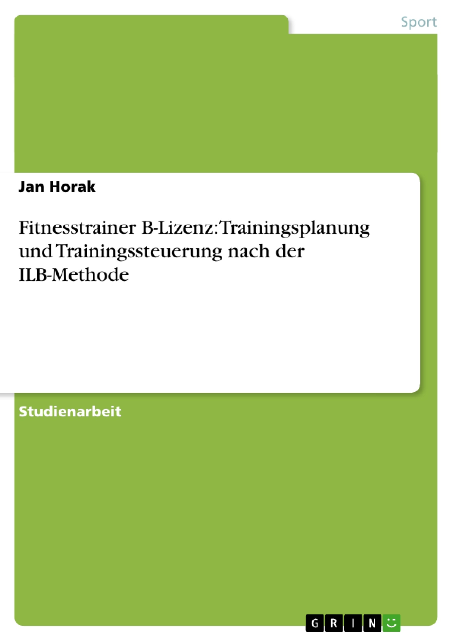 Titel: Fitnesstrainer B-Lizenz: Trainingsplanung und Trainingssteuerung nach der ILB-Methode