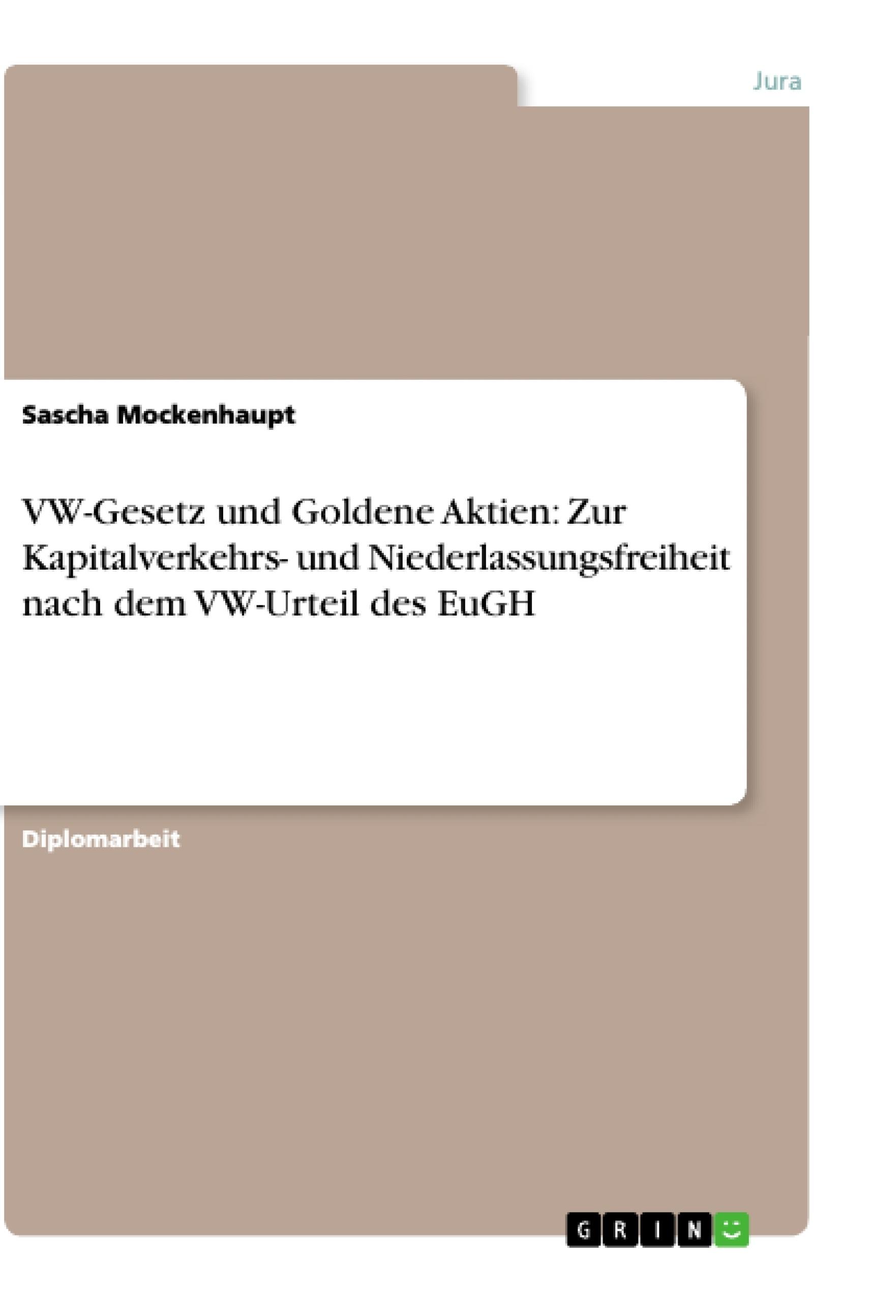 Titel: VW-Gesetz und Goldene Aktien: Zur Kapitalverkehrs- und Niederlassungsfreiheit nach dem VW-Urteil des EuGH