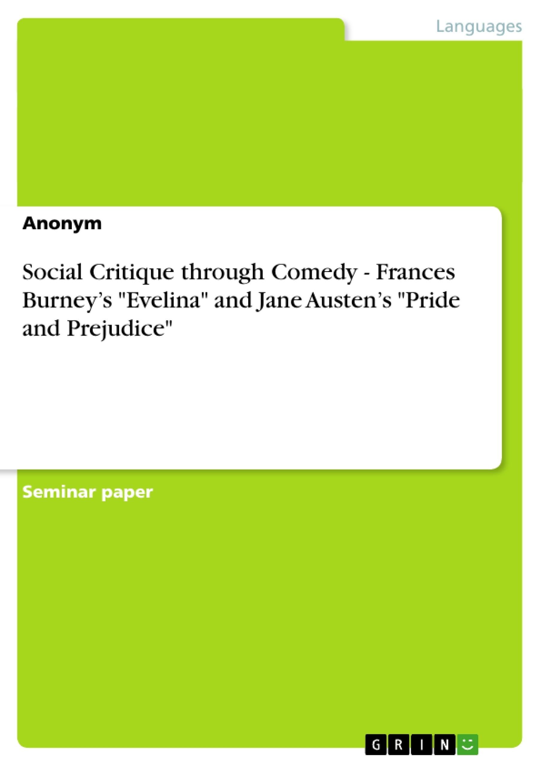 "Title: Social Critique through Comedy - Frances Burney's ""Evelina"" and Jane Austen's ""Pride and Prejudice"""