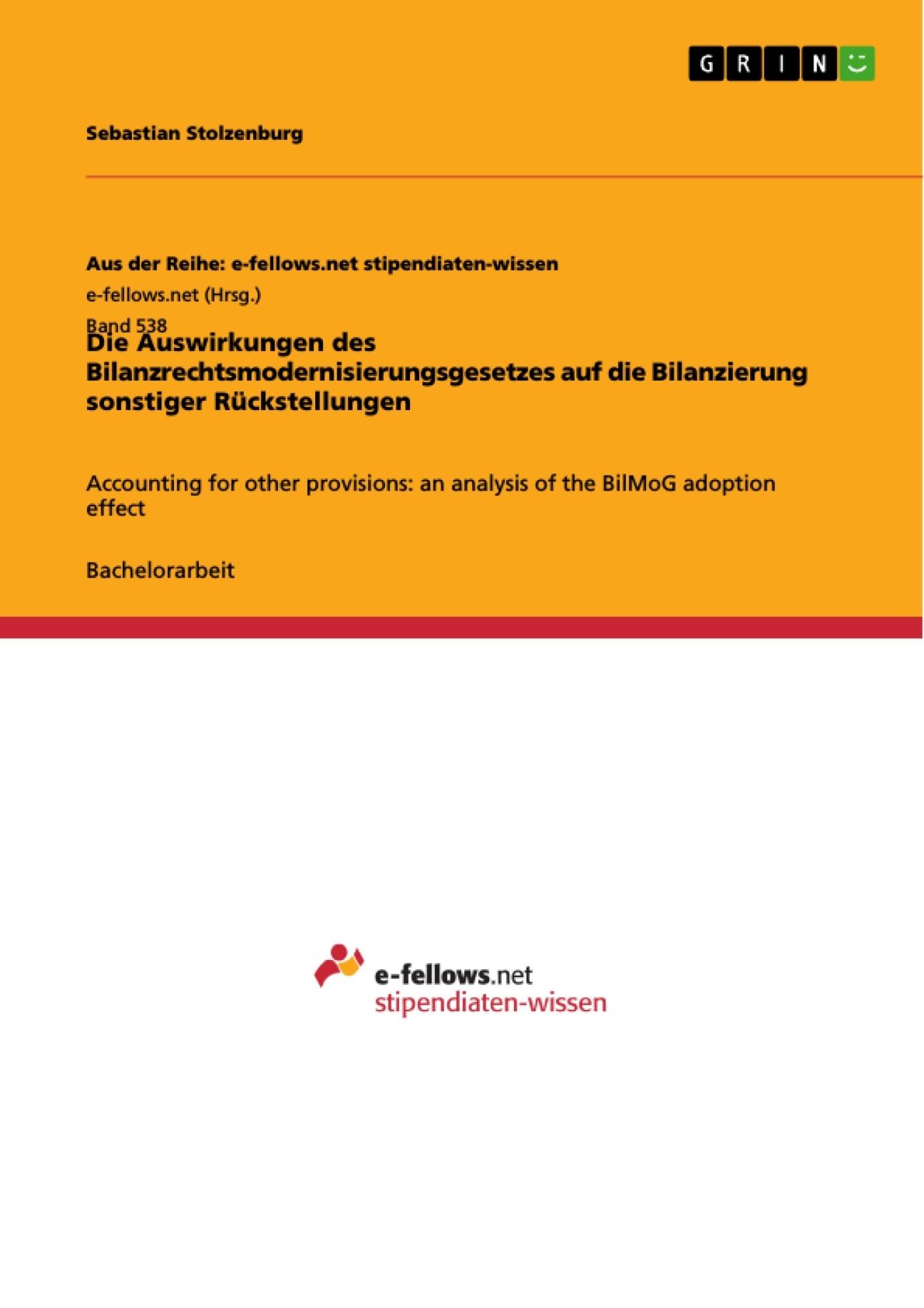 Titel: Die Auswirkungen des Bilanzrechtsmodernisierungsgesetzes auf die Bilanzierung sonstiger Rückstellungen