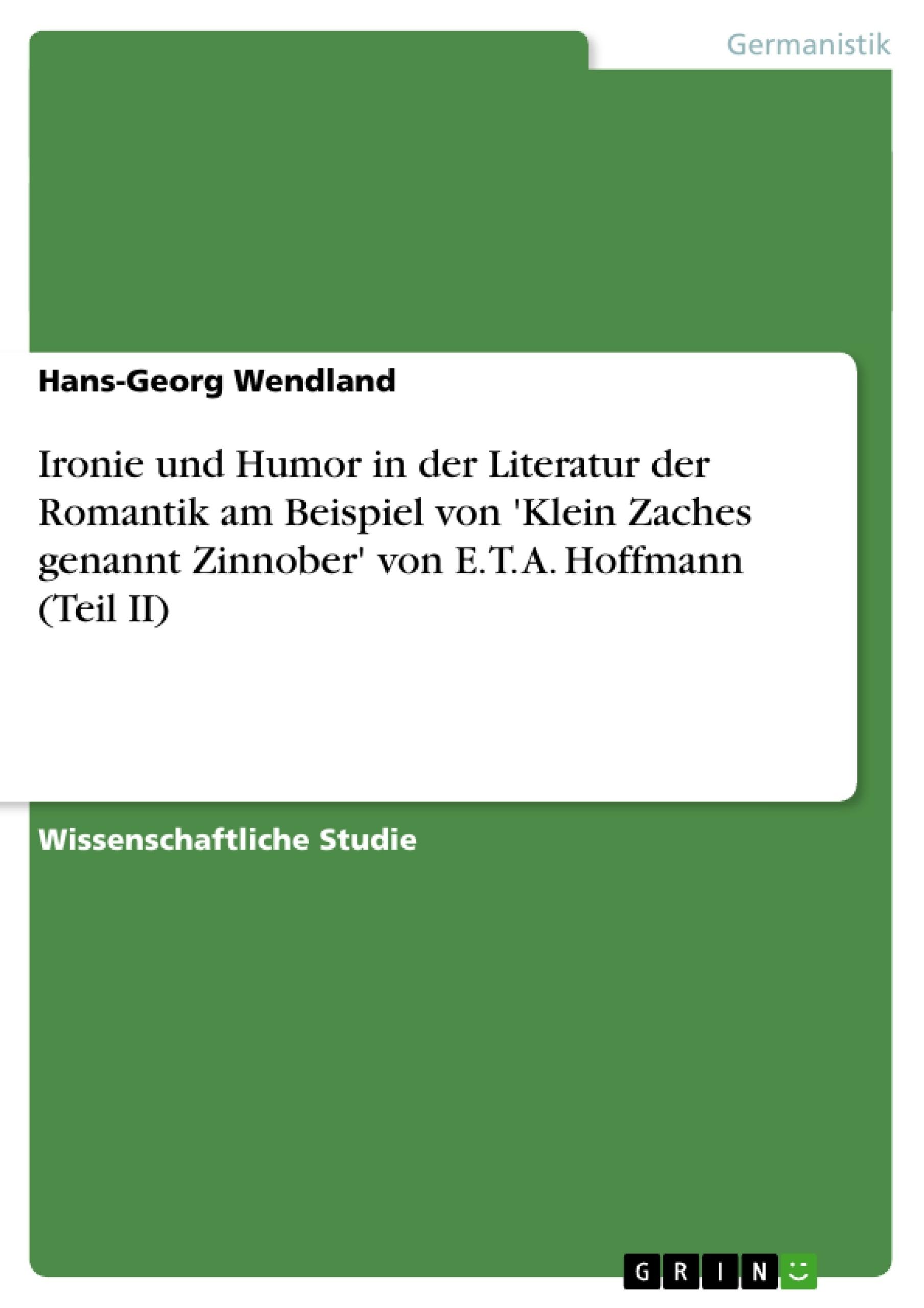 Titel: Ironie und Humor in der Literatur der Romantik  am Beispiel von 'Klein Zaches genannt Zinnober' von E. T. A. Hoffmann (Teil II)
