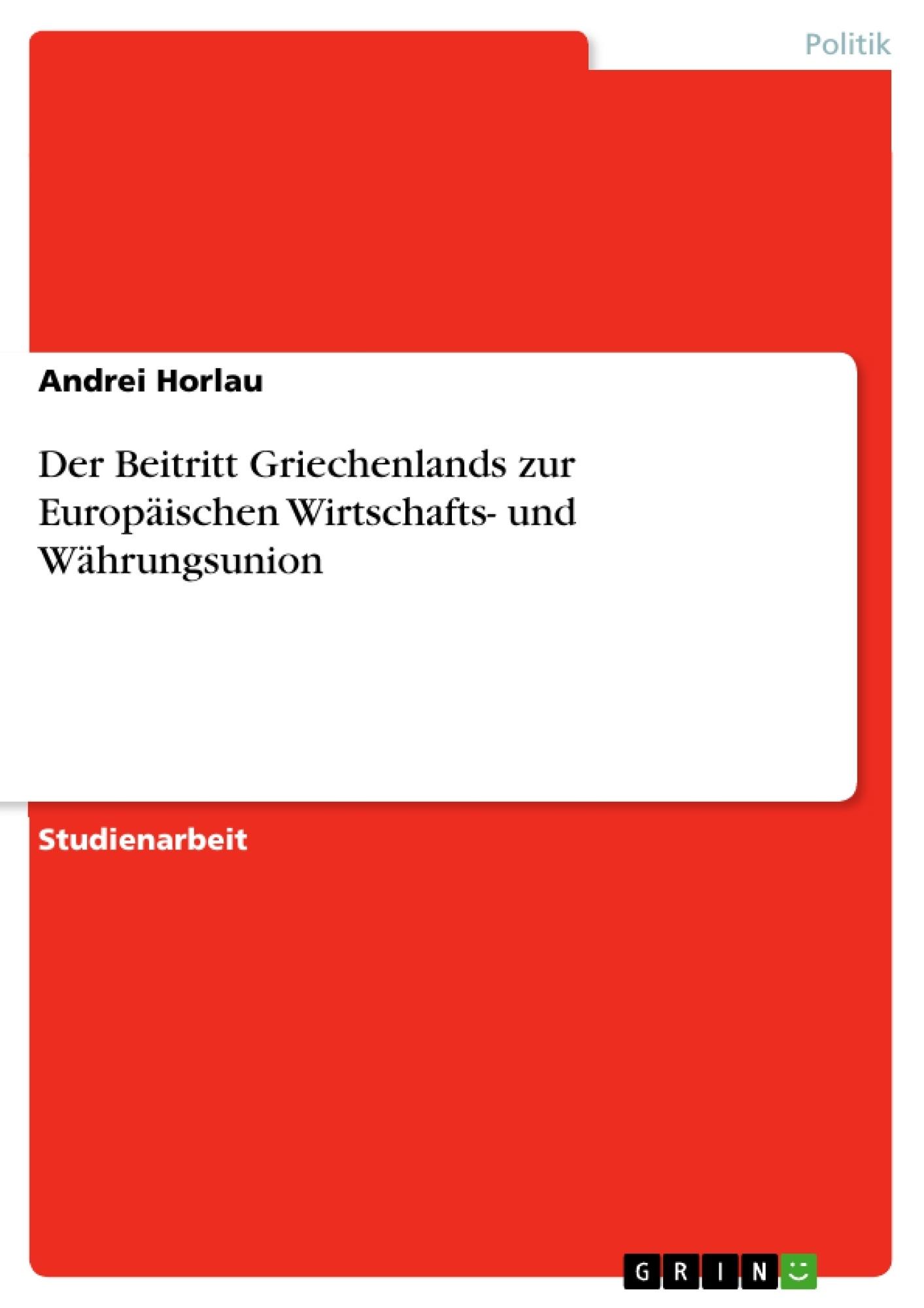 Titel: Der Beitritt Griechenlands zur Europäischen Wirtschafts- und Währungsunion