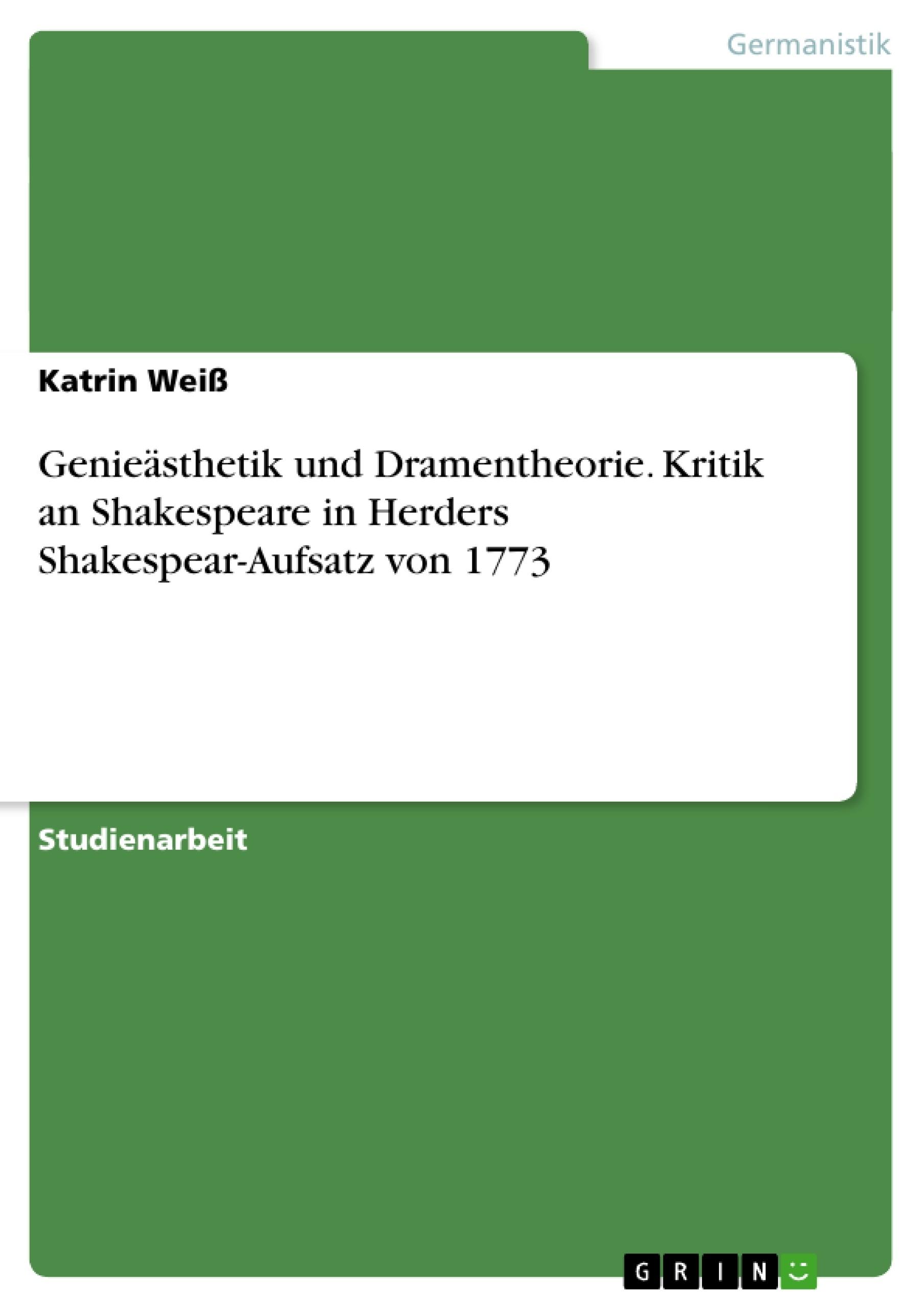 Titel: Genieästhetik und Dramentheorie. Kritik an Shakespeare in Herders Shakespear-Aufsatz von 1773