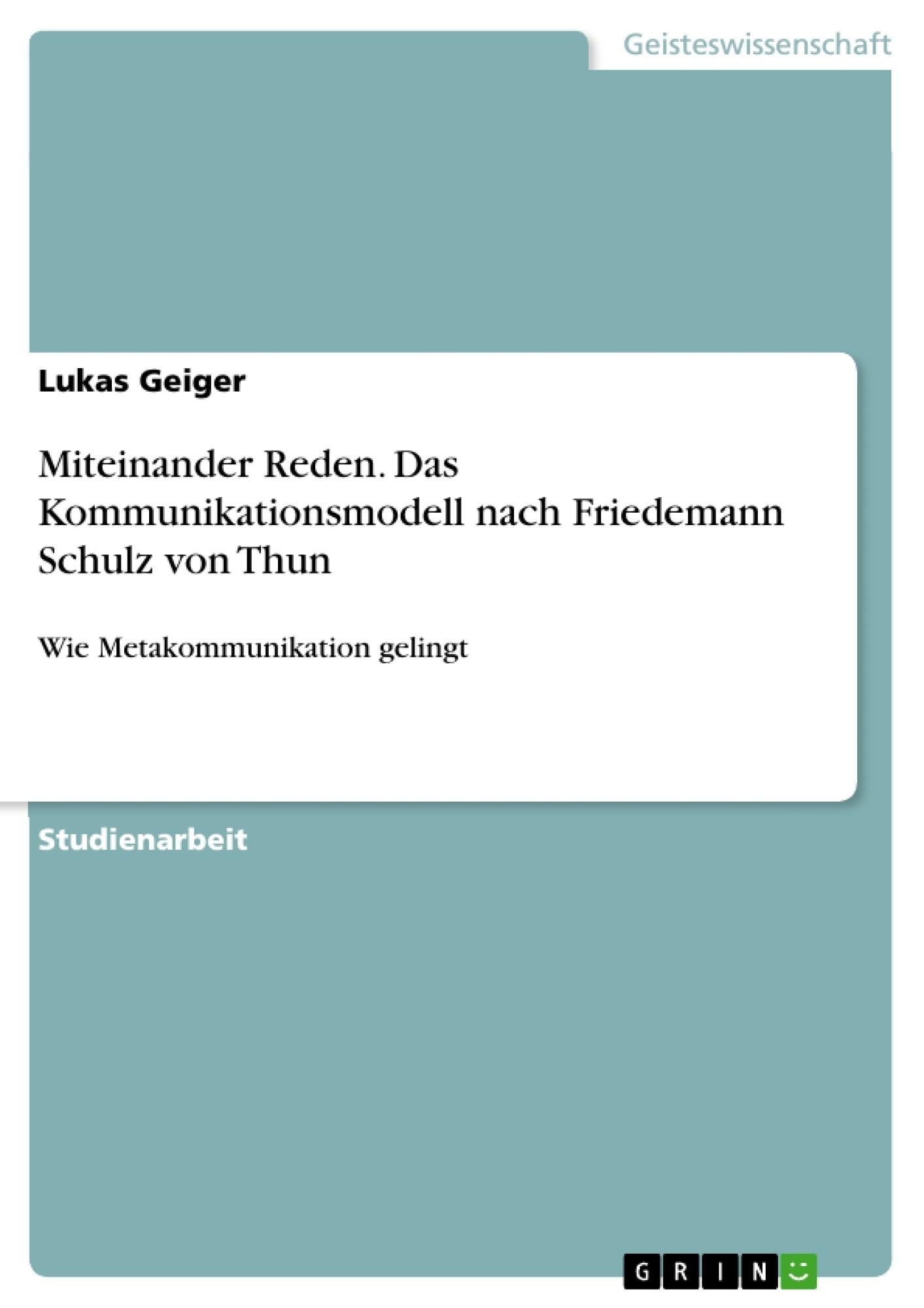 Titel: Miteinander Reden. Das Kommunikationsmodell nach Friedemann Schulz von Thun