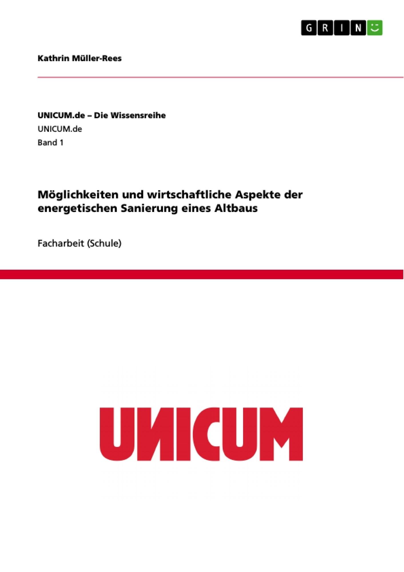 Titel: Möglichkeiten und wirtschaftliche Aspekte der energetischen Sanierung eines Altbaus