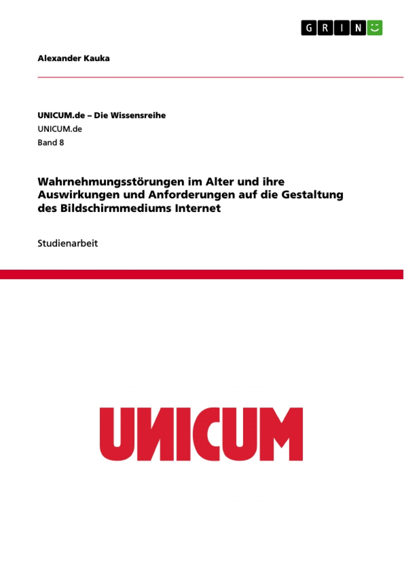 Titel: Wahrnehmungsstörungen im Alter und ihre Auswirkungen und Anforderungen  auf die Gestaltung des Bildschirmmediums Internet