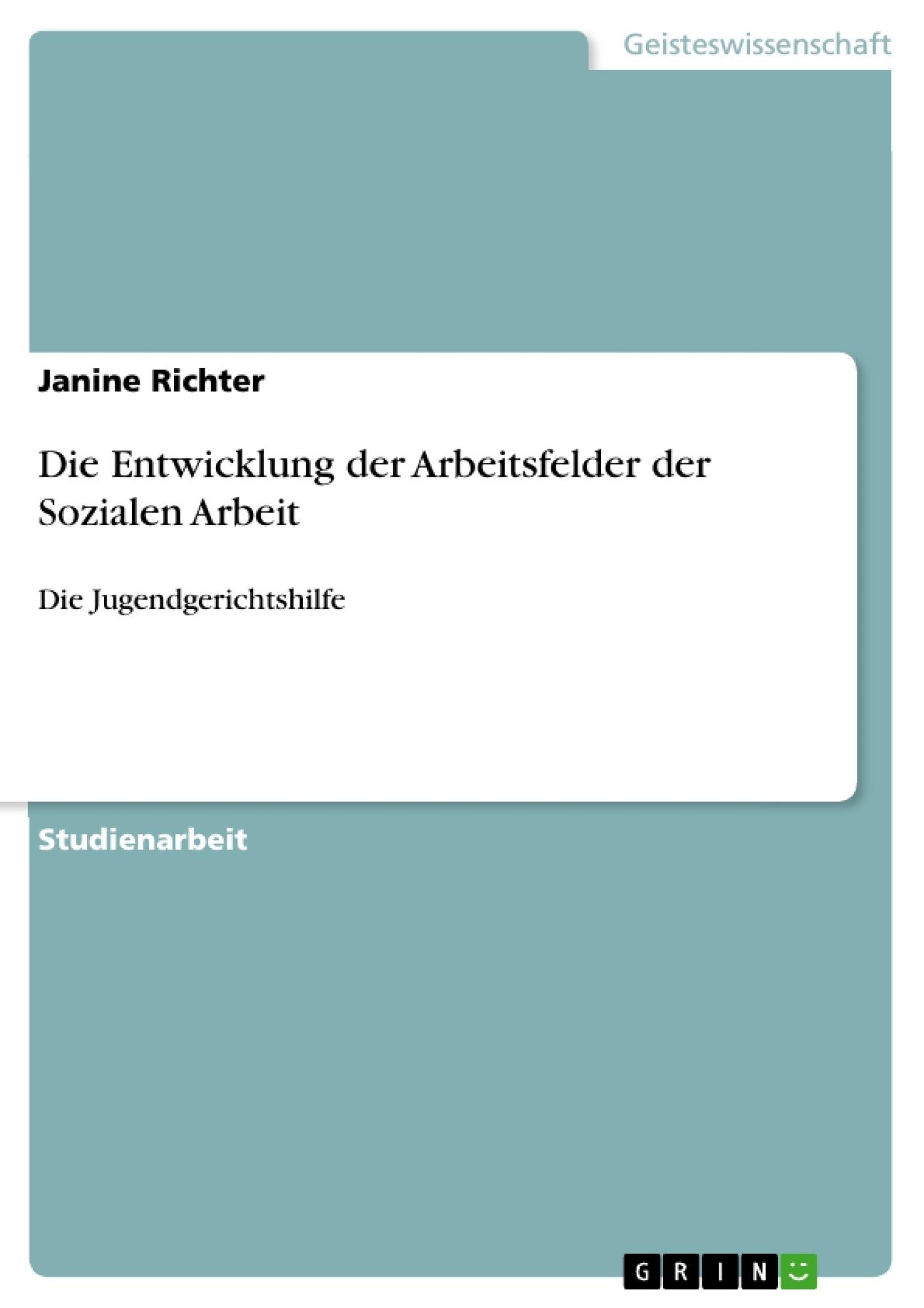 Titel: Die Entwicklung der Arbeitsfelder der Sozialen Arbeit