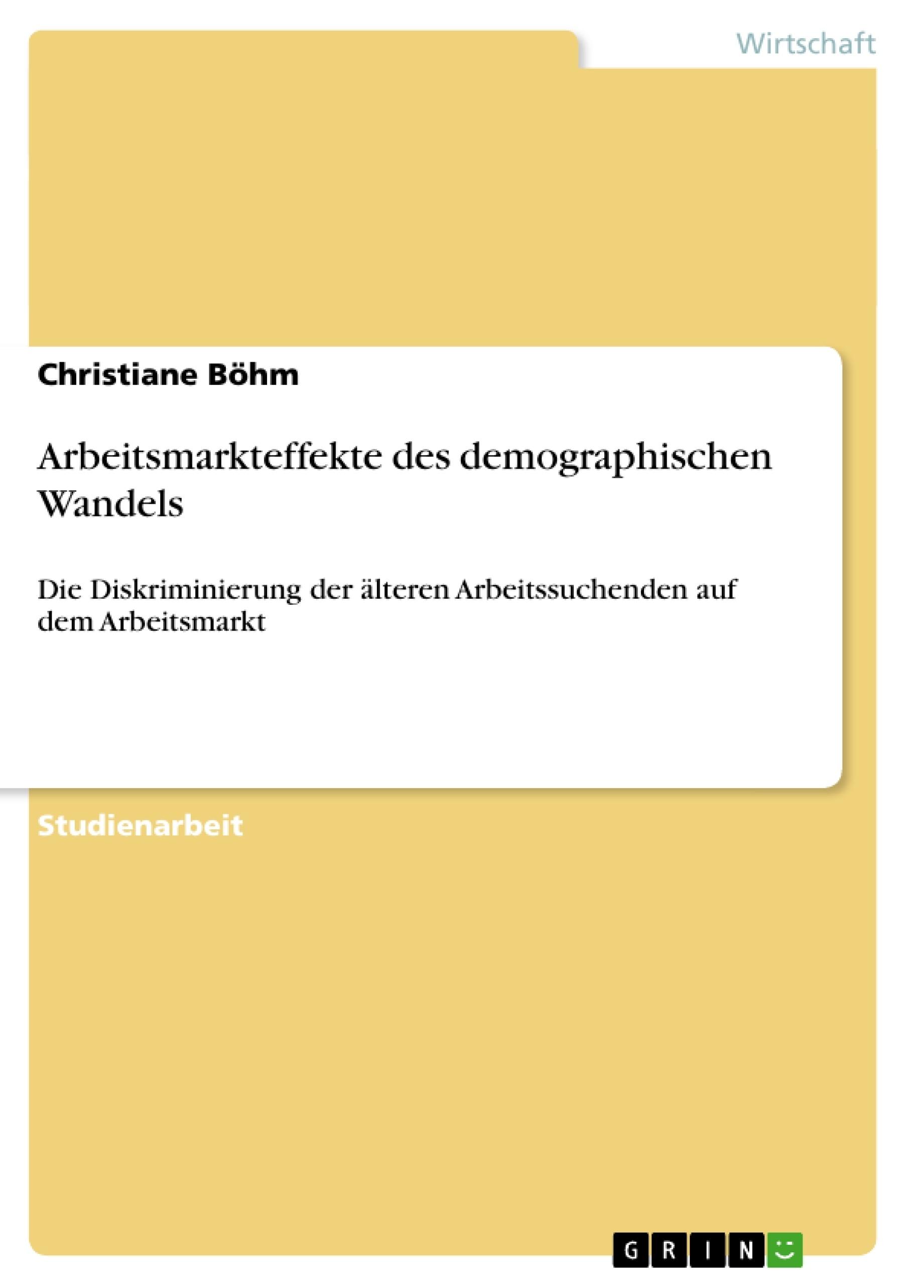 Titel: Arbeitsmarkteffekte des demographischen Wandels