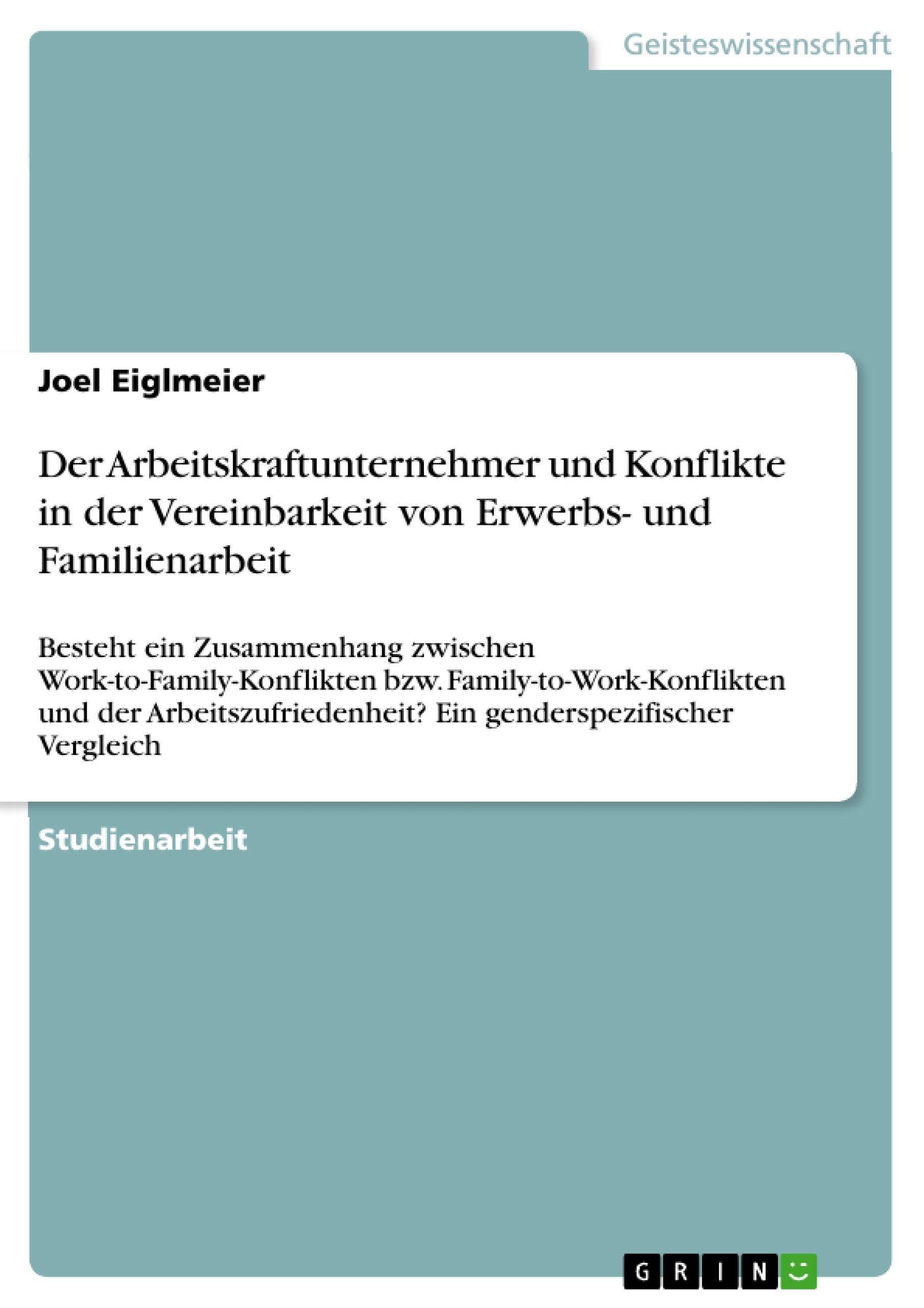 Titel: Der Arbeitskraftunternehmer und Konflikte in der Vereinbarkeit von Erwerbs- und Familienarbeit