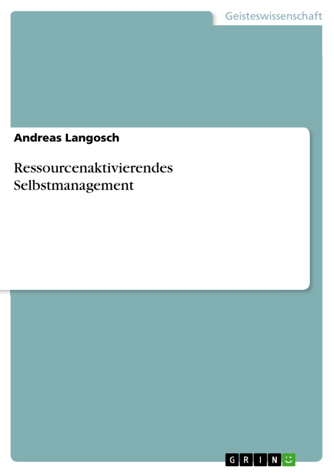 Titel: Ressourcenaktivierendes Selbstmanagement