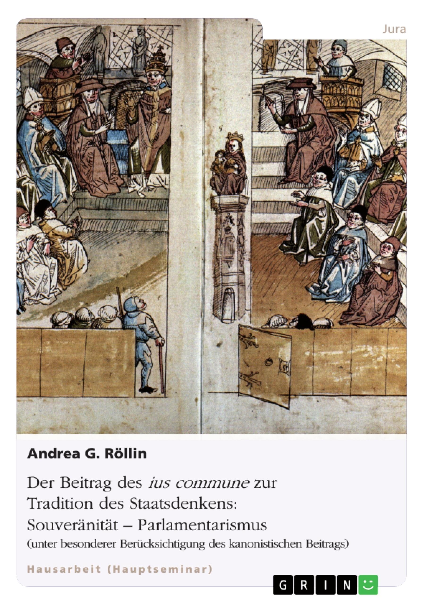 Titel: Der Beitrag des ius commune zur Tradition des Staatsdenkens: Souveränität - Parlamentarismus
