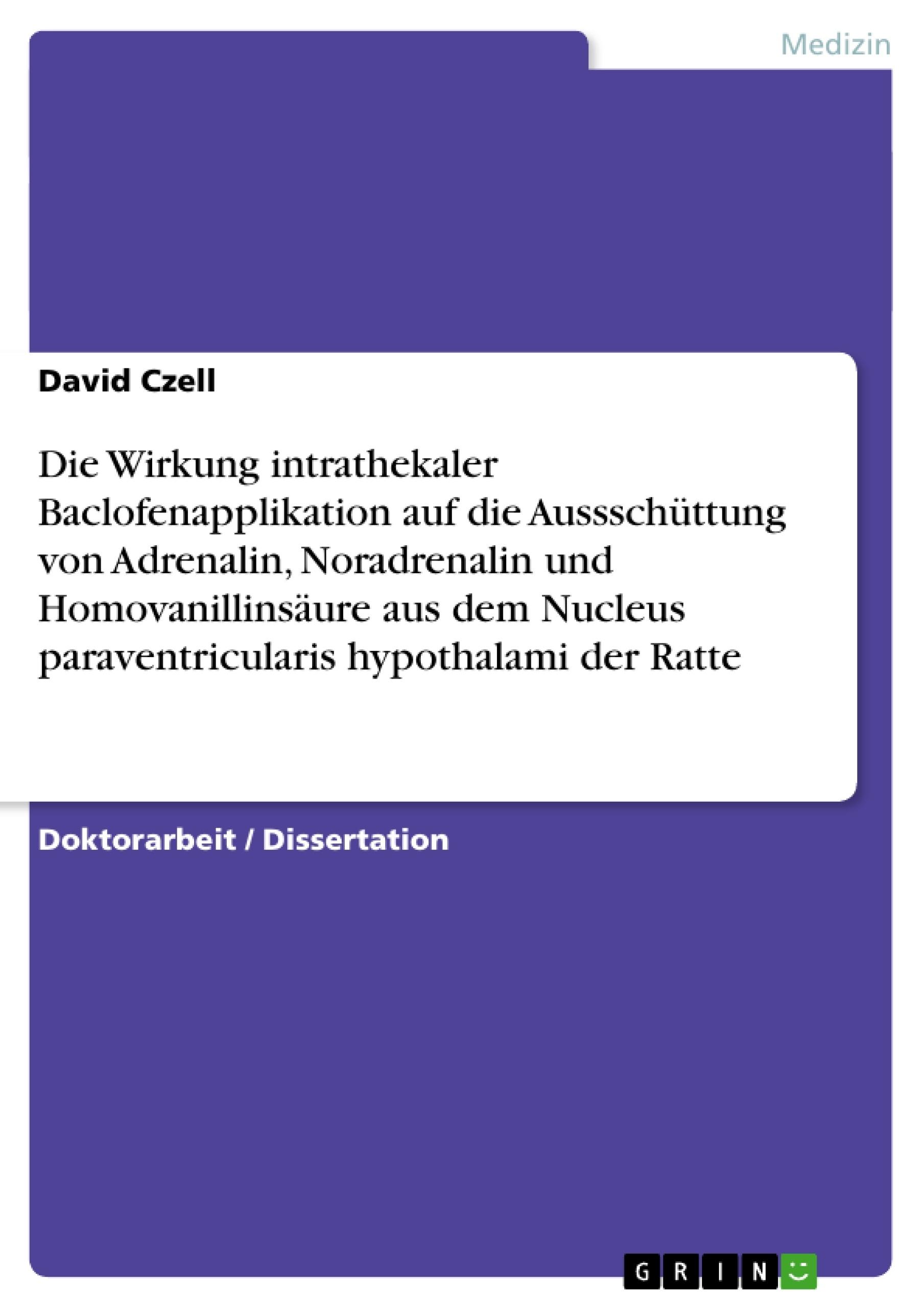 Titel: Die Wirkung intrathekaler Baclofenapplikation auf die Aussschüttung von Adrenalin, Noradrenalin und Homovanillinsäure aus dem Nucleus paraventricularis hypothalami der Ratte