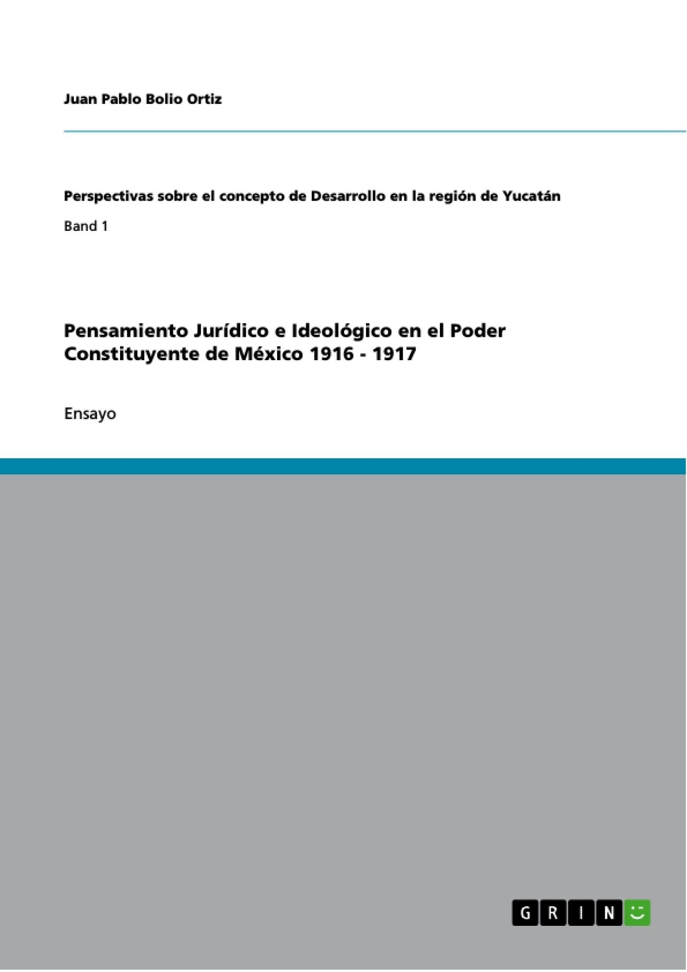 Título: Pensamiento Jurídico e Ideológico en el Poder Constituyente de México 1916 - 1917