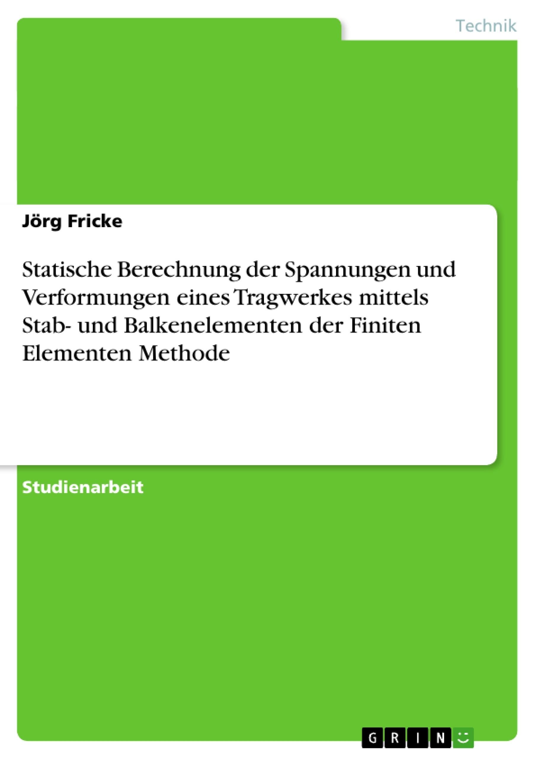 Titel: Statische Berechnung der Spannungen und Verformungen eines Tragwerkes mittels Stab- und Balkenelementen der Finiten Elementen Methode