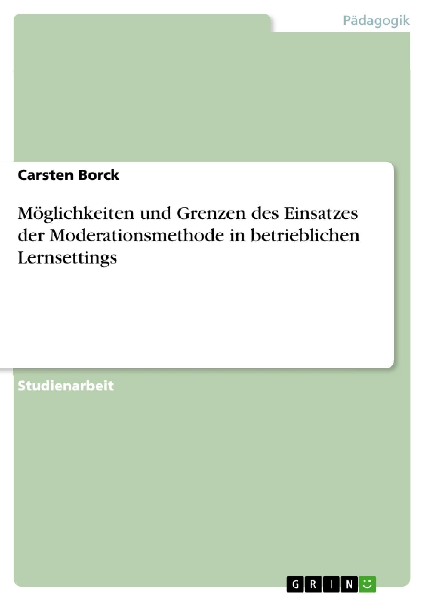 Titel: Möglichkeiten und Grenzen des Einsatzes der Moderationsmethode in betrieblichen Lernsettings