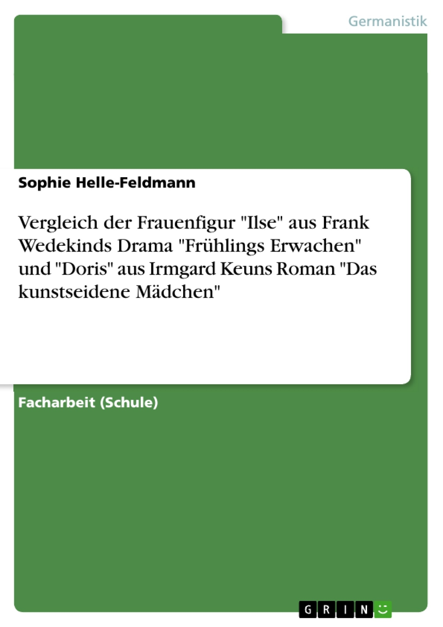 """Titel: Vergleich der Frauenfigur """"Ilse"""" aus Frank Wedekinds Drama """"Frühlings Erwachen"""" und """"Doris"""" aus Irmgard Keuns Roman """"Das kunstseidene Mädchen"""""""