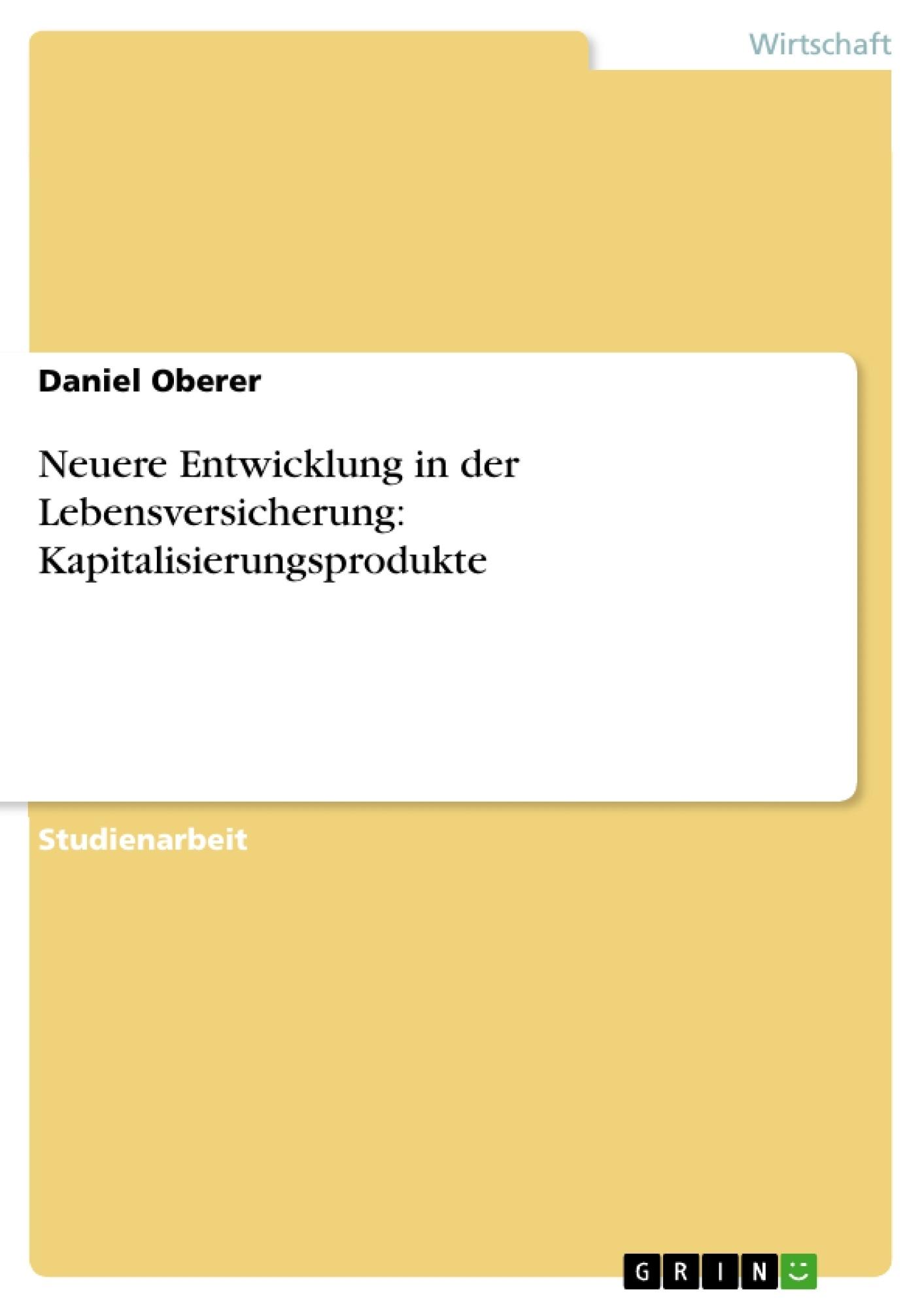 Titel: Neuere Entwicklung in der Lebensversicherung: Kapitalisierungsprodukte