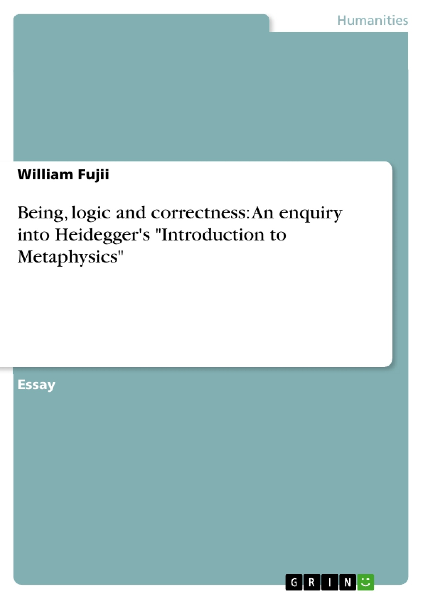 """Title: Being, logic and correctness: An enquiry into Heidegger's """"Introduction to Metaphysics"""""""