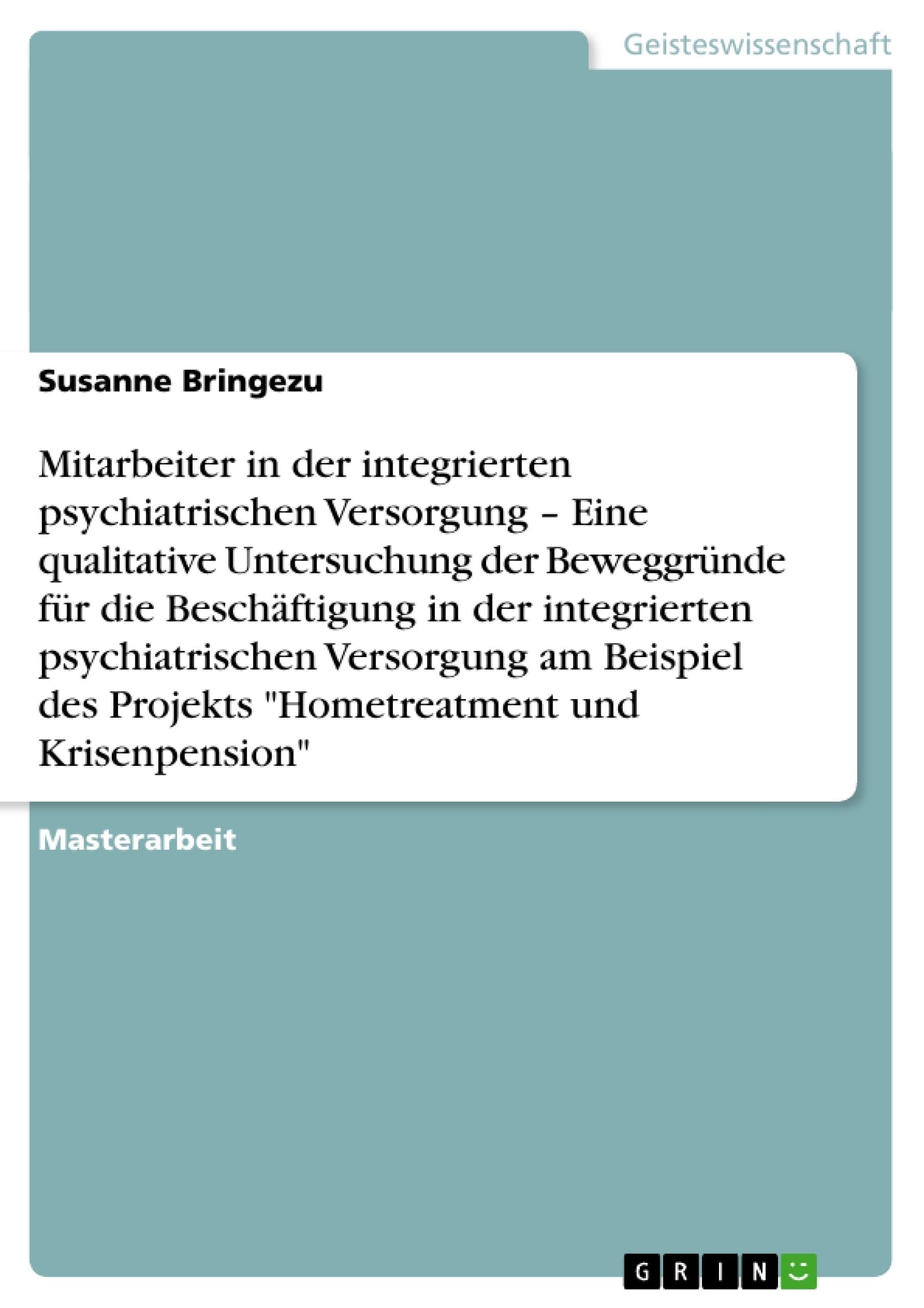 """Titel: Die Motivation hinter der Arbeit in Projekten der integrierten psychiatrischen Versorgung am Beispiel """"Hometreatment und Krisenpension"""""""