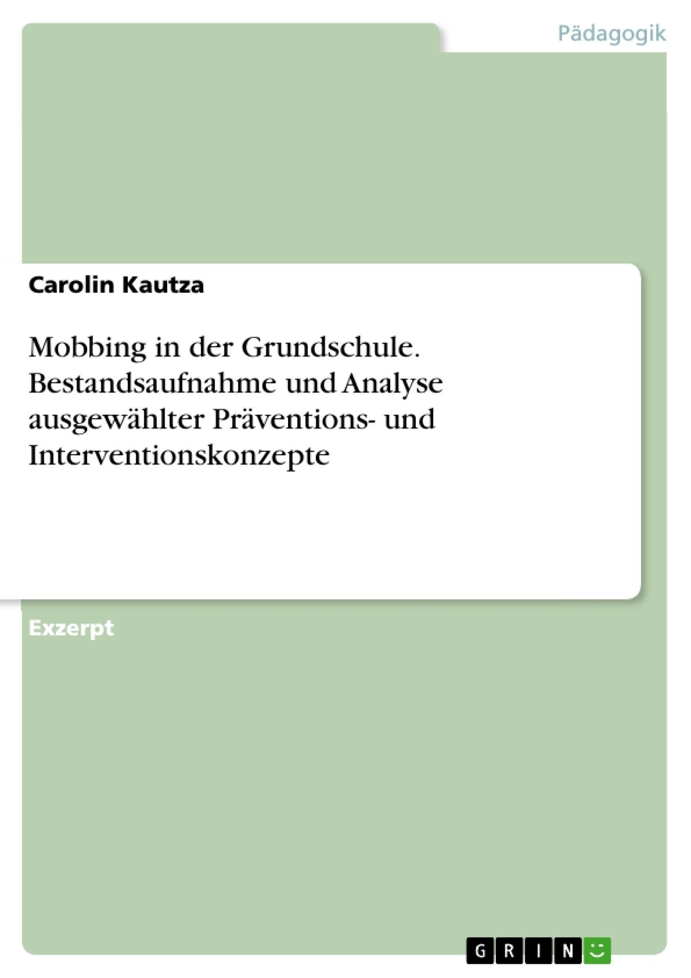 Titel: Mobbing in der Grundschule. Bestandsaufnahme und Analyse ausgewählter Präventions- und Interventionskonzepte