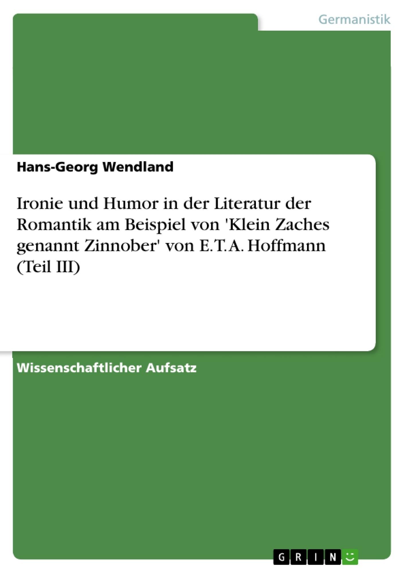 Titel: Ironie und Humor in der Literatur der Romantik am Beispiel von 'Klein Zaches genannt Zinnober' von E. T. A. Hoffmann (Teil III)