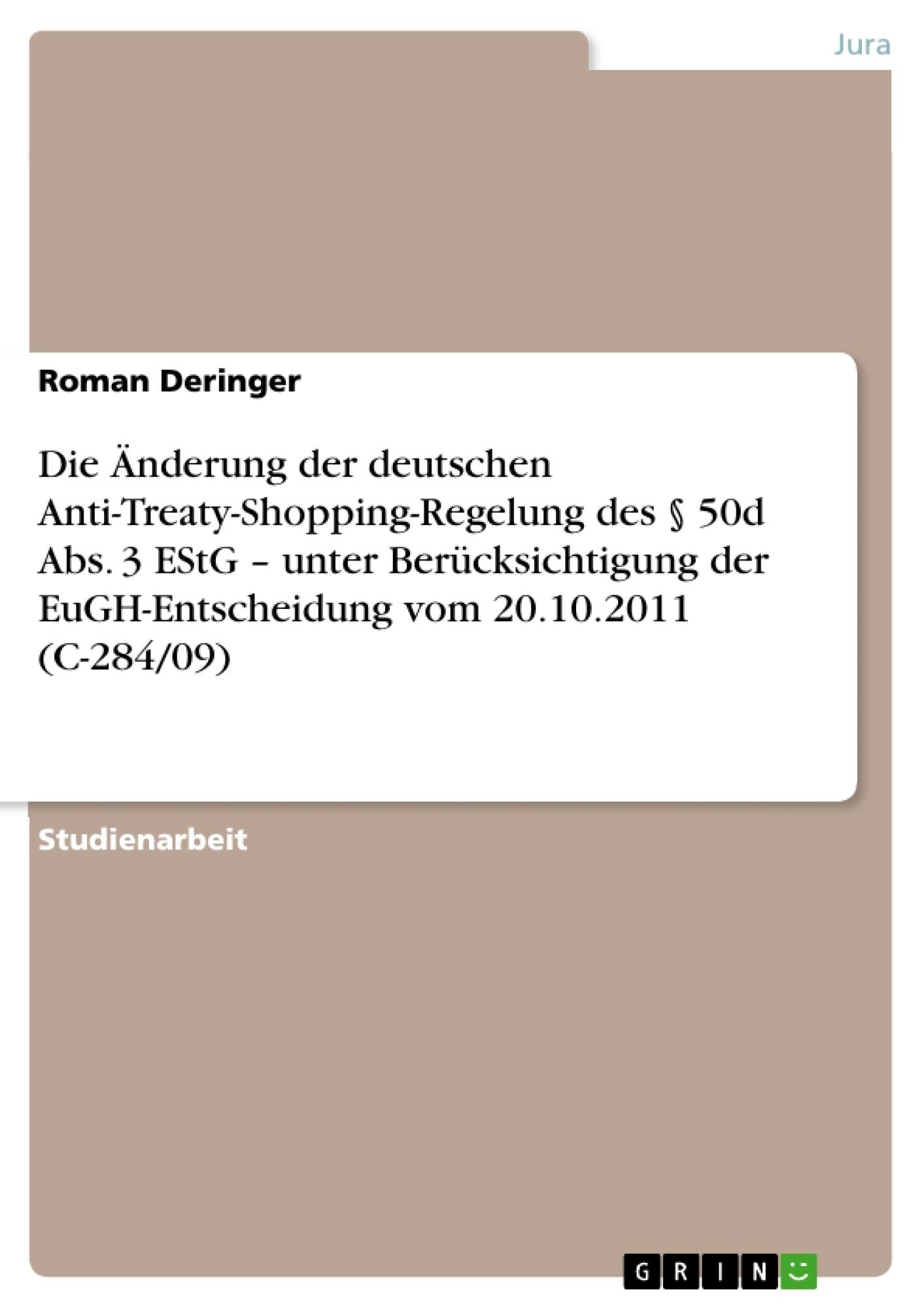 Titel: Die Änderung der deutschen Anti-Treaty-Shopping-Regelung des § 50d Abs. 3 EStG – unter Berücksichtigung der EuGH-Entscheidung vom 20.10.2011 (C-284/09)