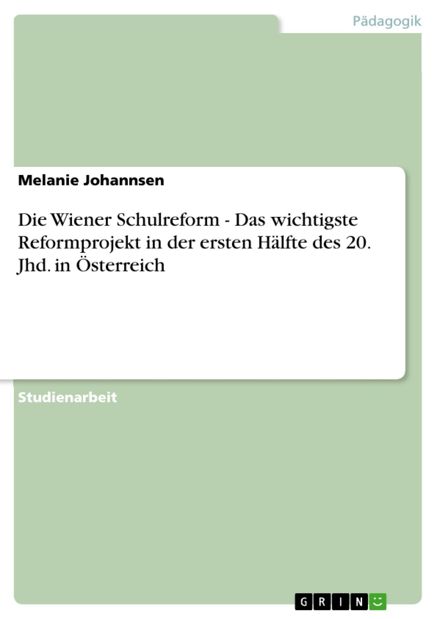 Titel: Die Wiener Schulreform - Das wichtigste Reformprojekt in der ersten Hälfte des 20. Jhd. in Österreich