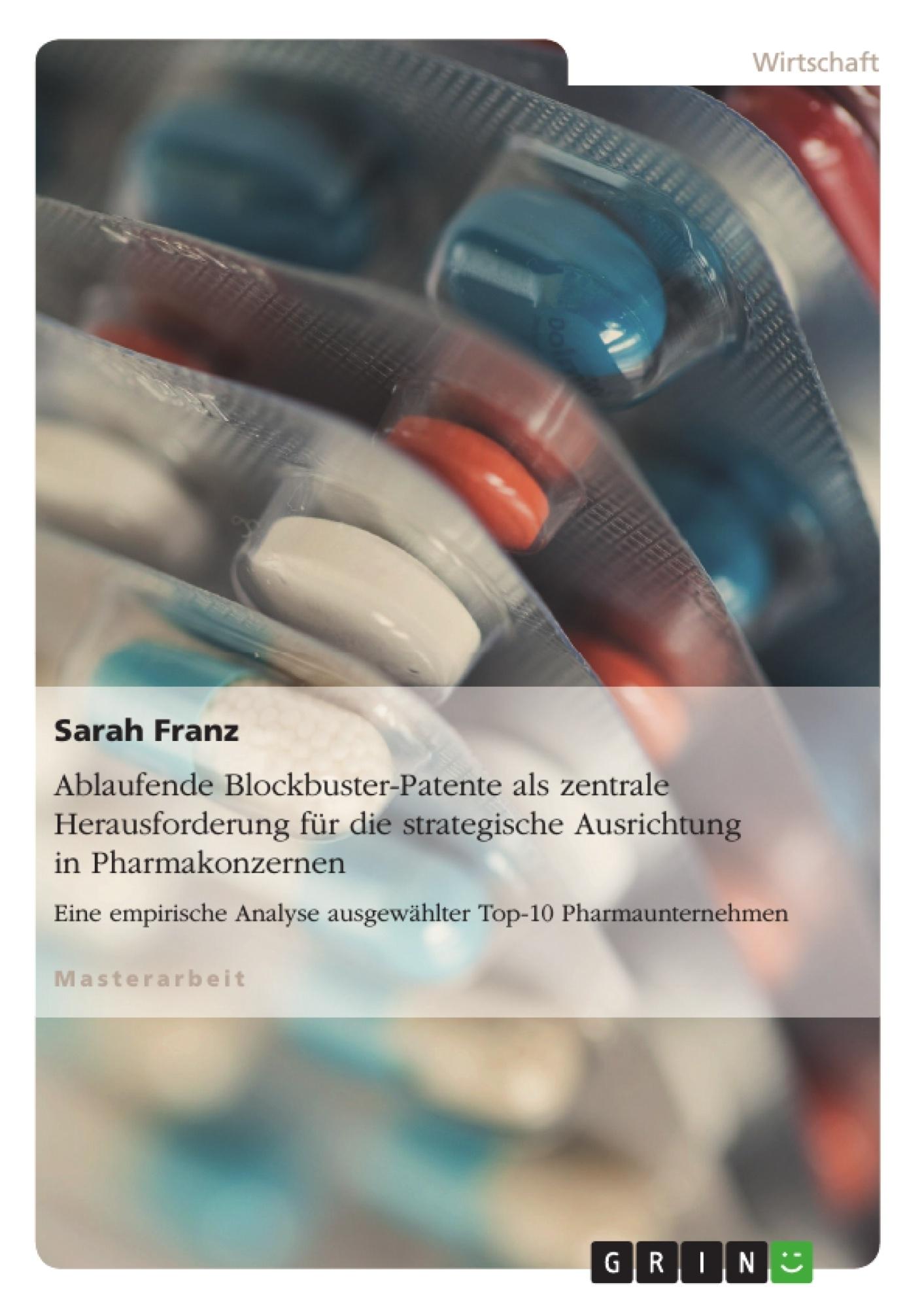Titel: Ablaufende Blockbuster-Patente als zentrale Herausforderung für die strategische Ausrichtung in Pharmakonzernen