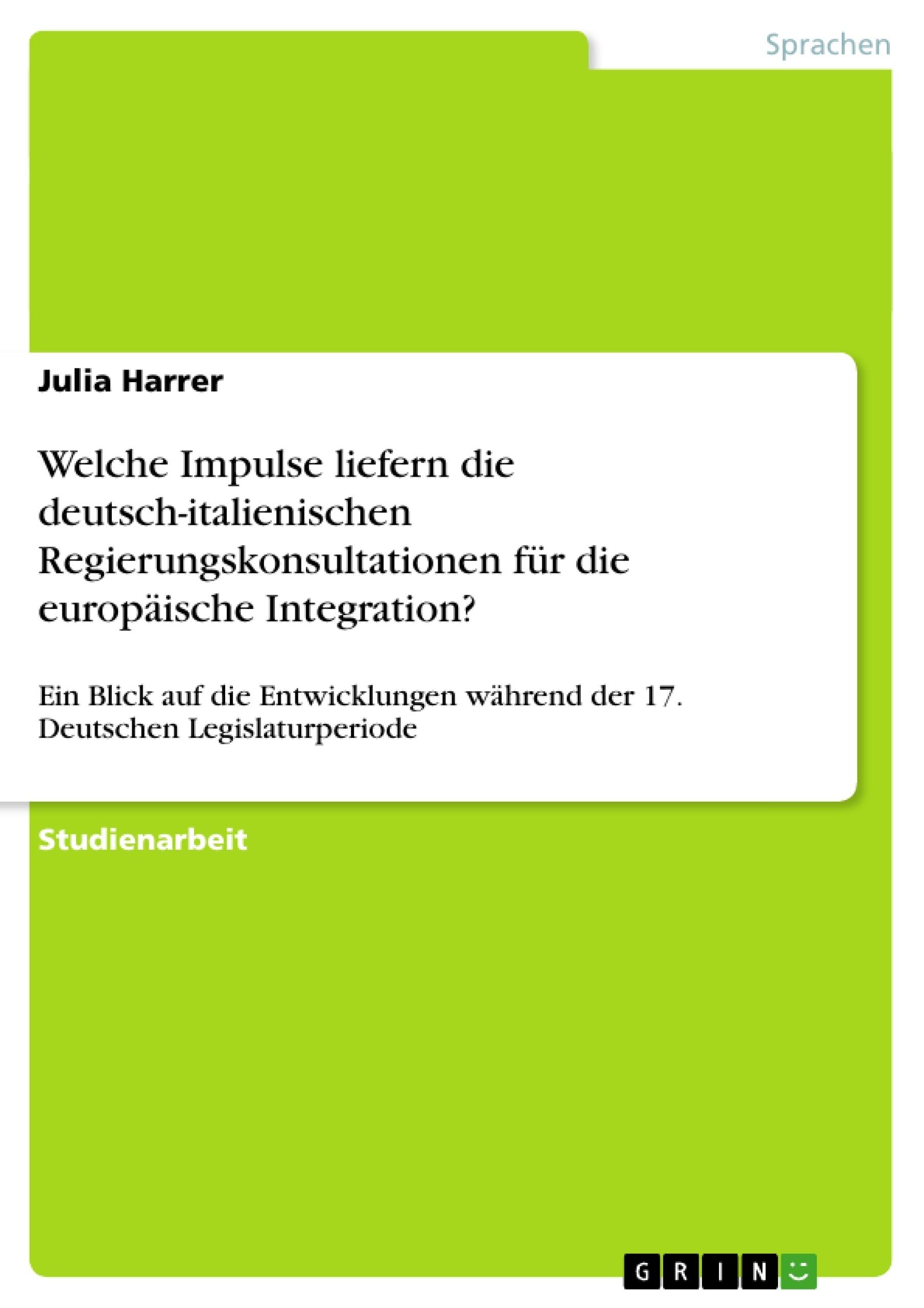 Titel: Welche Impulse liefern die deutsch-italienischen Regierungskonsultationen für die europäische Integration?