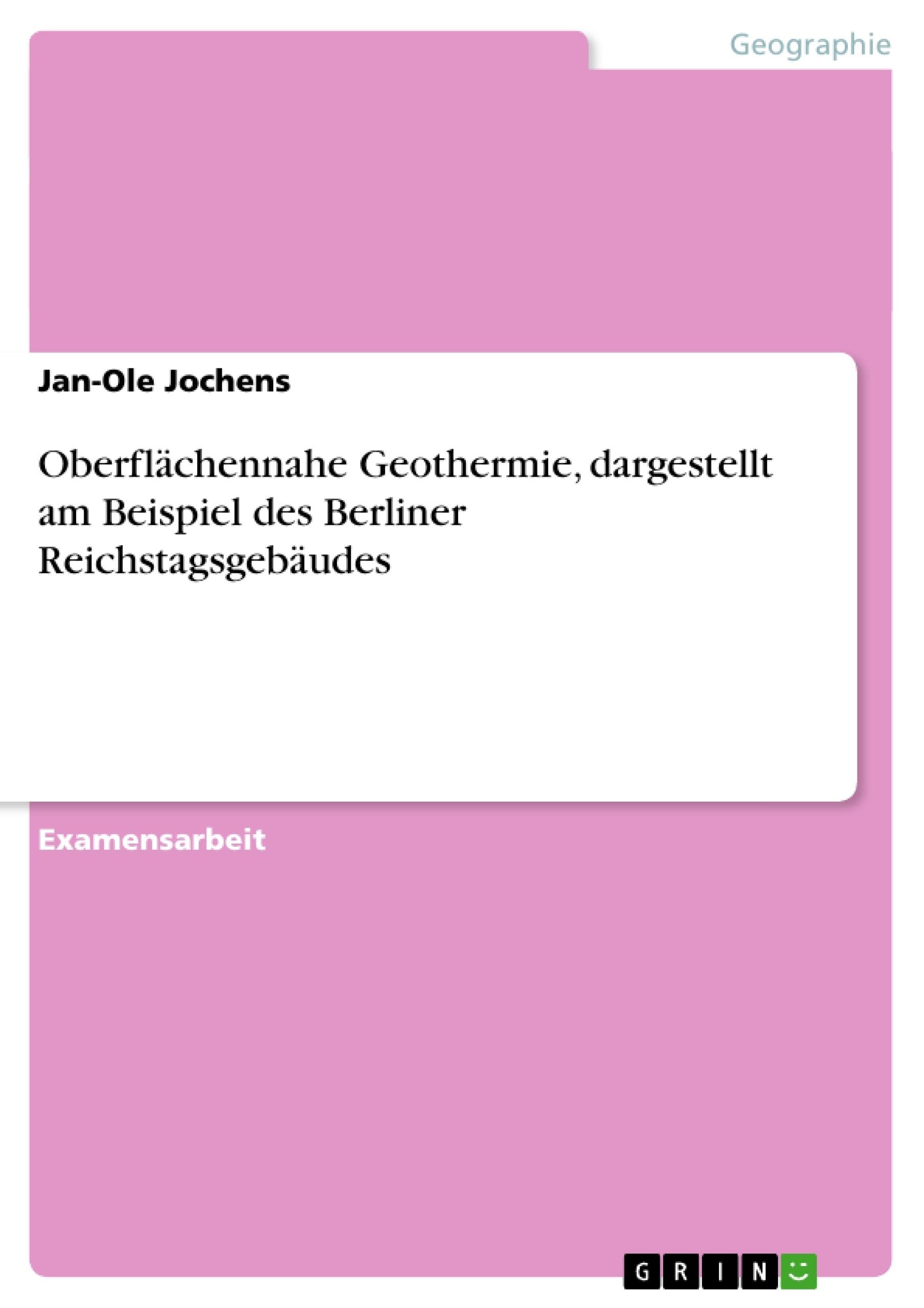 Titel: Oberflächennahe Geothermie, dargestellt am Beispiel des Berliner Reichstagsgebäudes