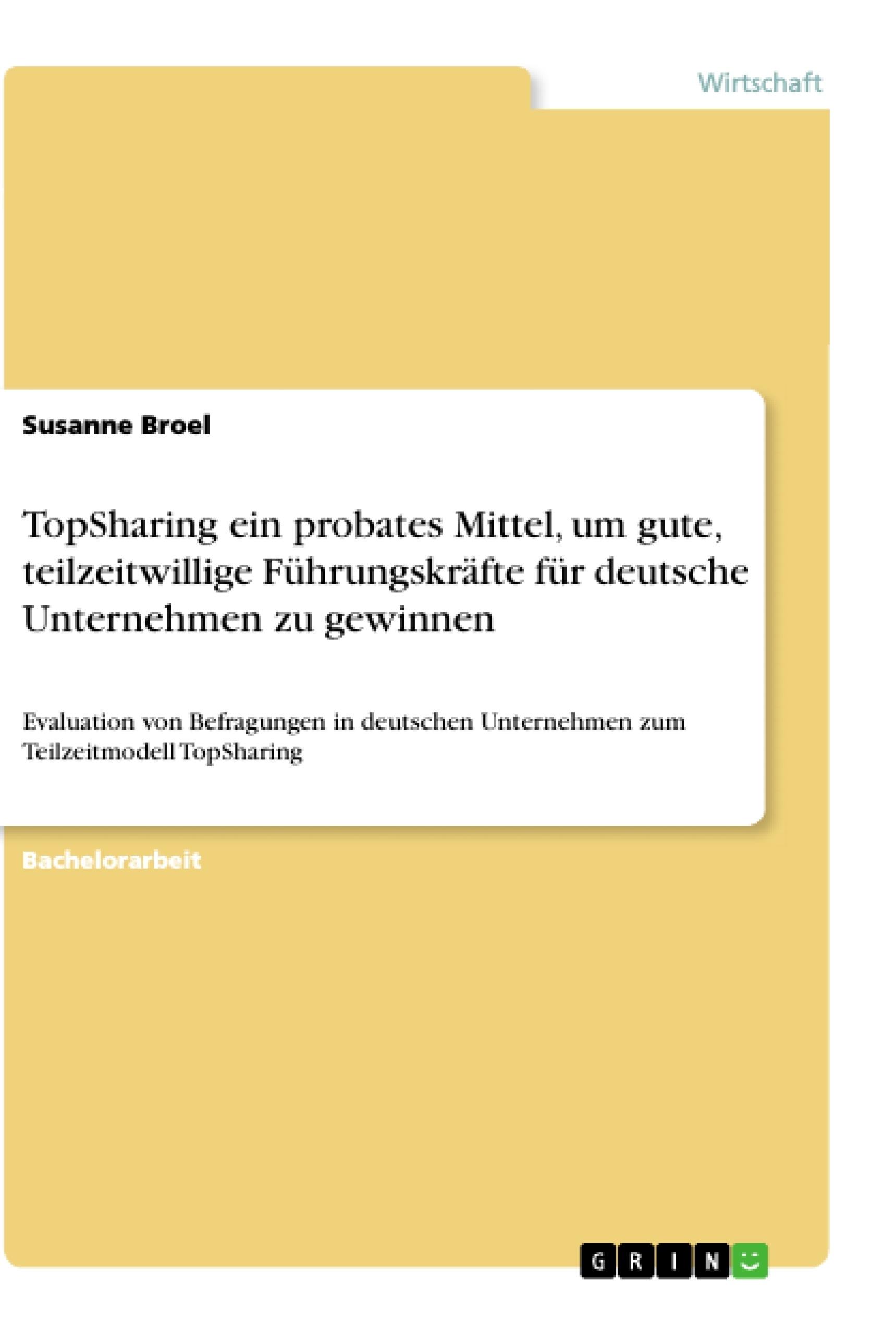 Titel: TopSharing ein probates Mittel, um gute, teilzeitwillige Führungskräfte für deutsche Unternehmen zu gewinnen