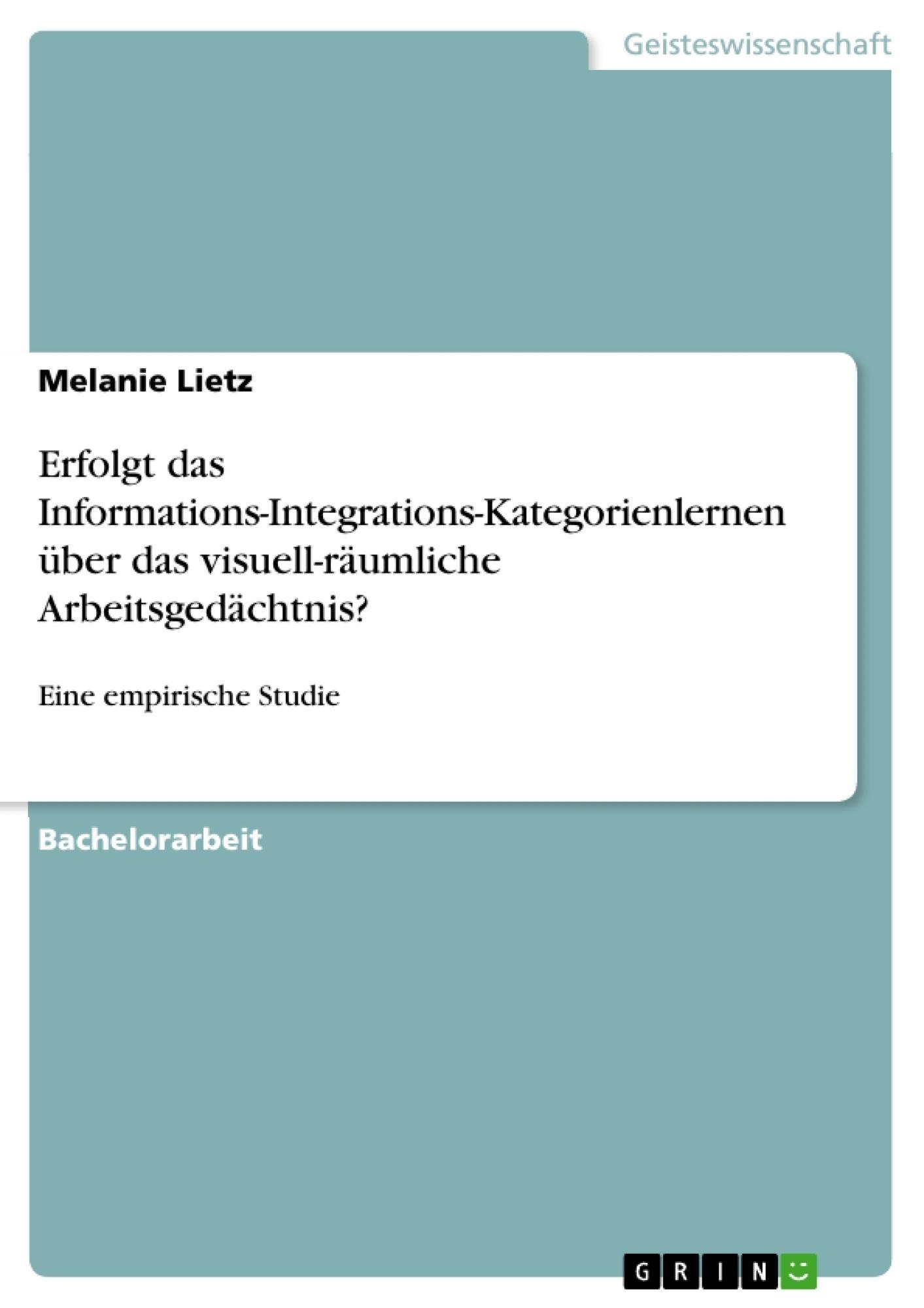 Titel: Erfolgt das Informations-Integrations-Kategorienlernen über das visuell-räumliche Arbeitsgedächtnis?