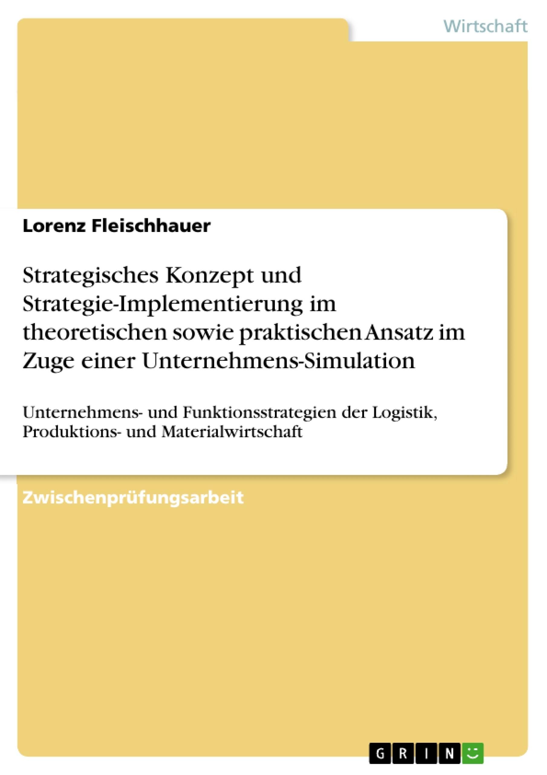Titel: Strategisches Konzept und Strategie-Implementierung im theoretischen sowie praktischen Ansatz im Zuge einer Unternehmens-Simulation