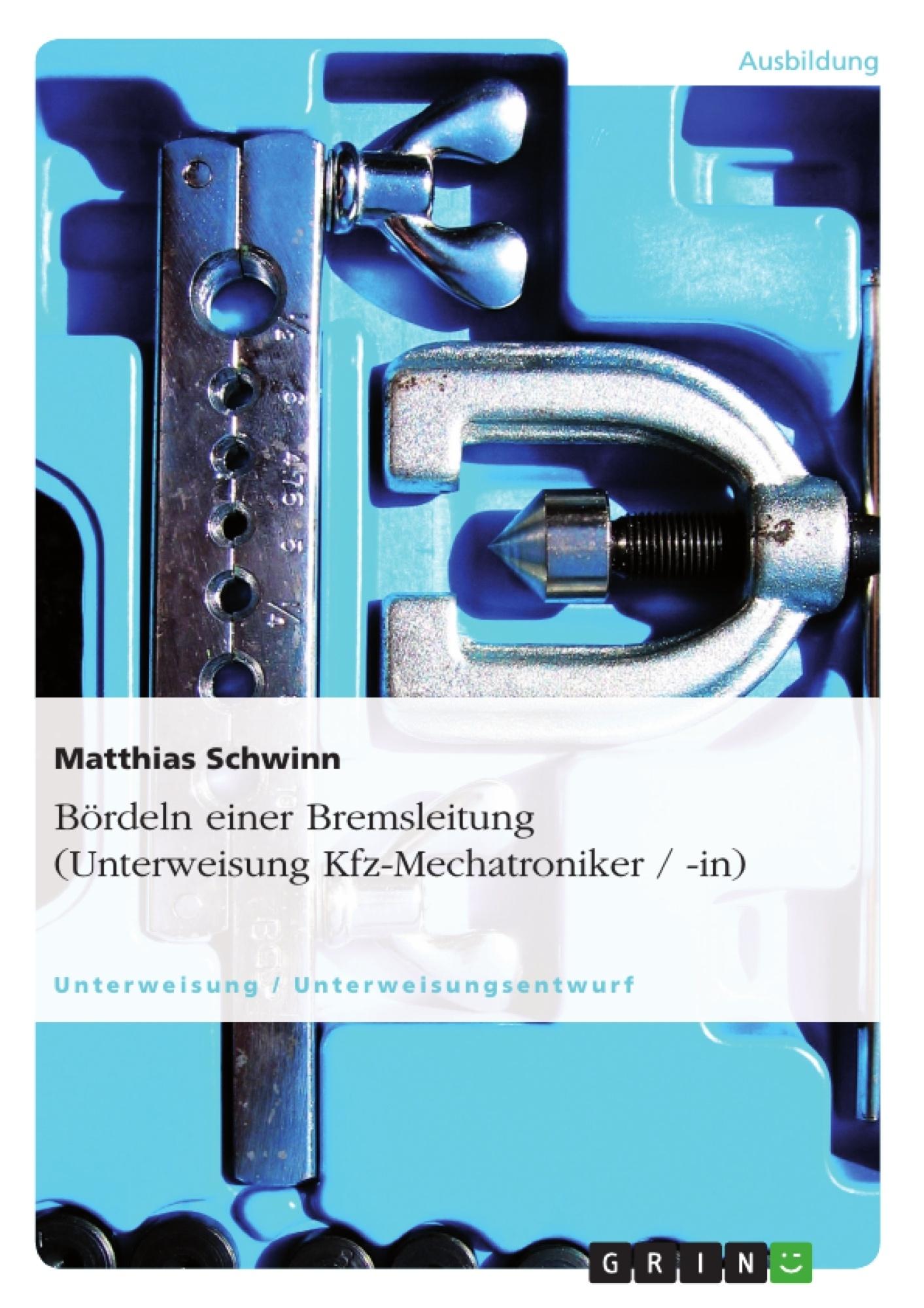 Titel: Bördeln einer Bremsleitung (Unterweisung Kfz-Mechatroniker / -in)