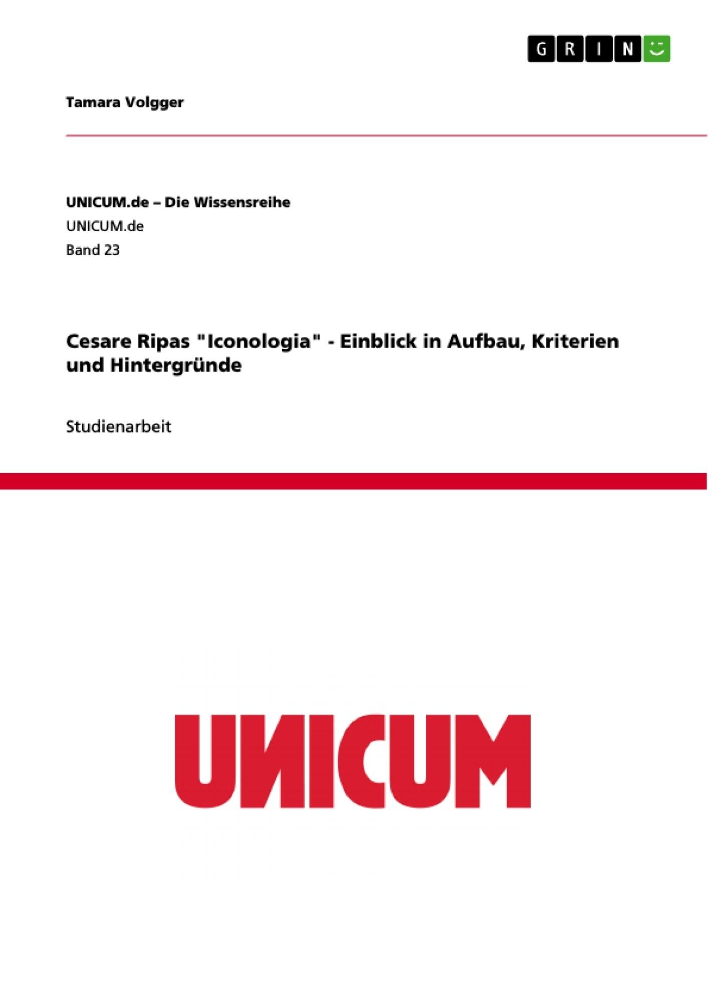 """Titel: Cesare Ripas """"Iconologia"""" - Einblick in Aufbau, Kriterien und Hintergründe"""