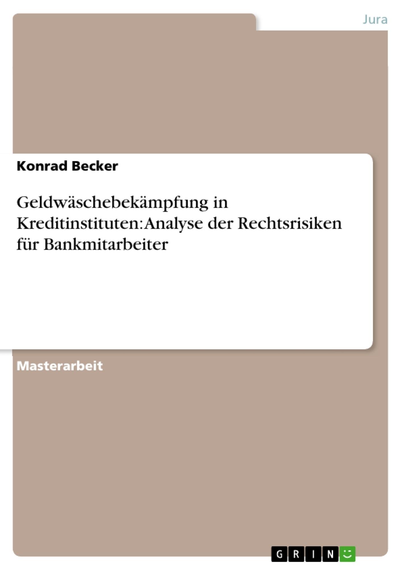 Titel: Geldwäschebekämpfung in Kreditinstituten: Analyse der Rechtsrisiken für Bankmitarbeiter