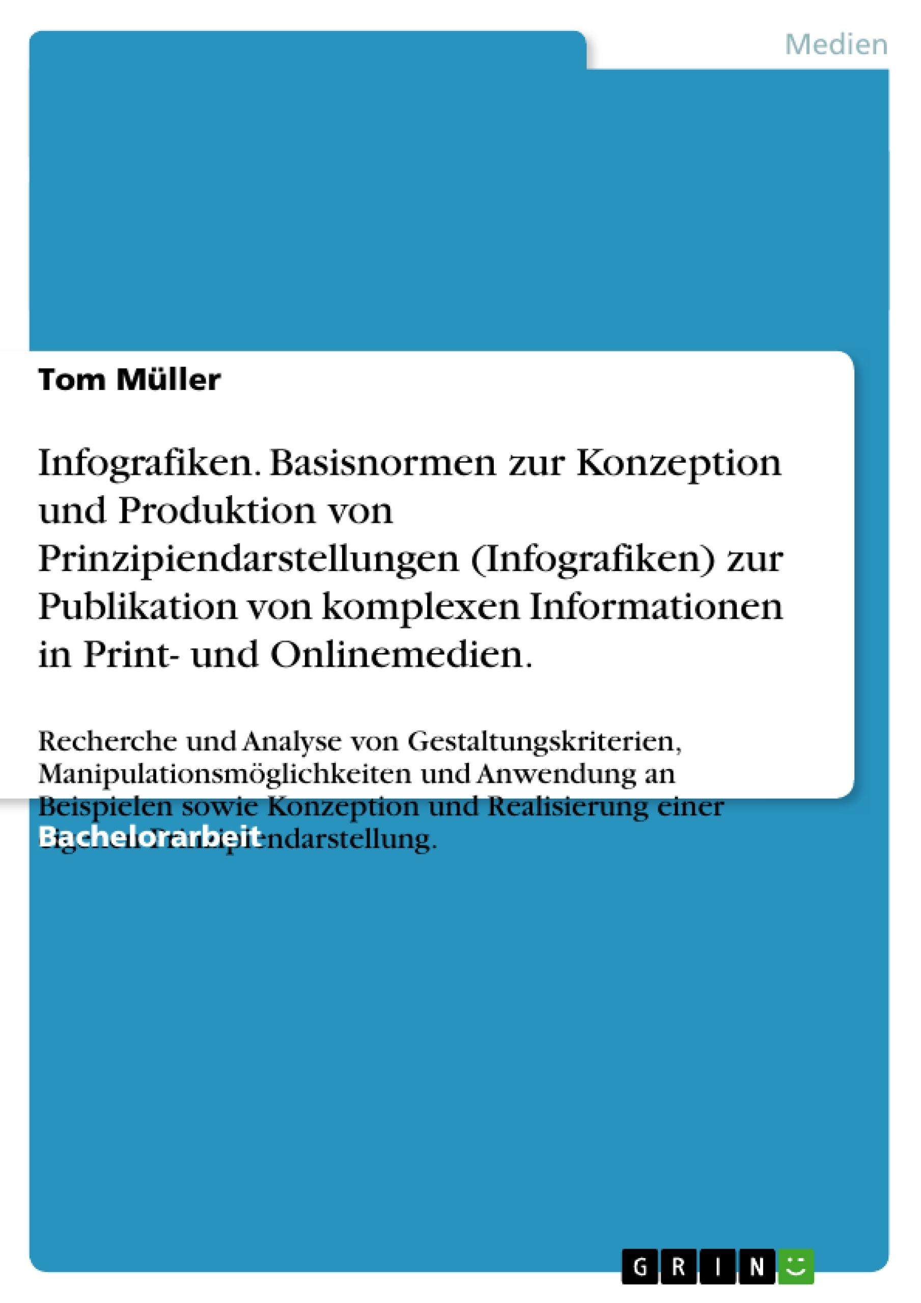 Titel: Infografiken. Basisnormen zur Konzeption und Produktion von Prinzipiendarstellungen (Infografiken) zur Publikation von komplexen Informationen in Print- und Onlinemedien.