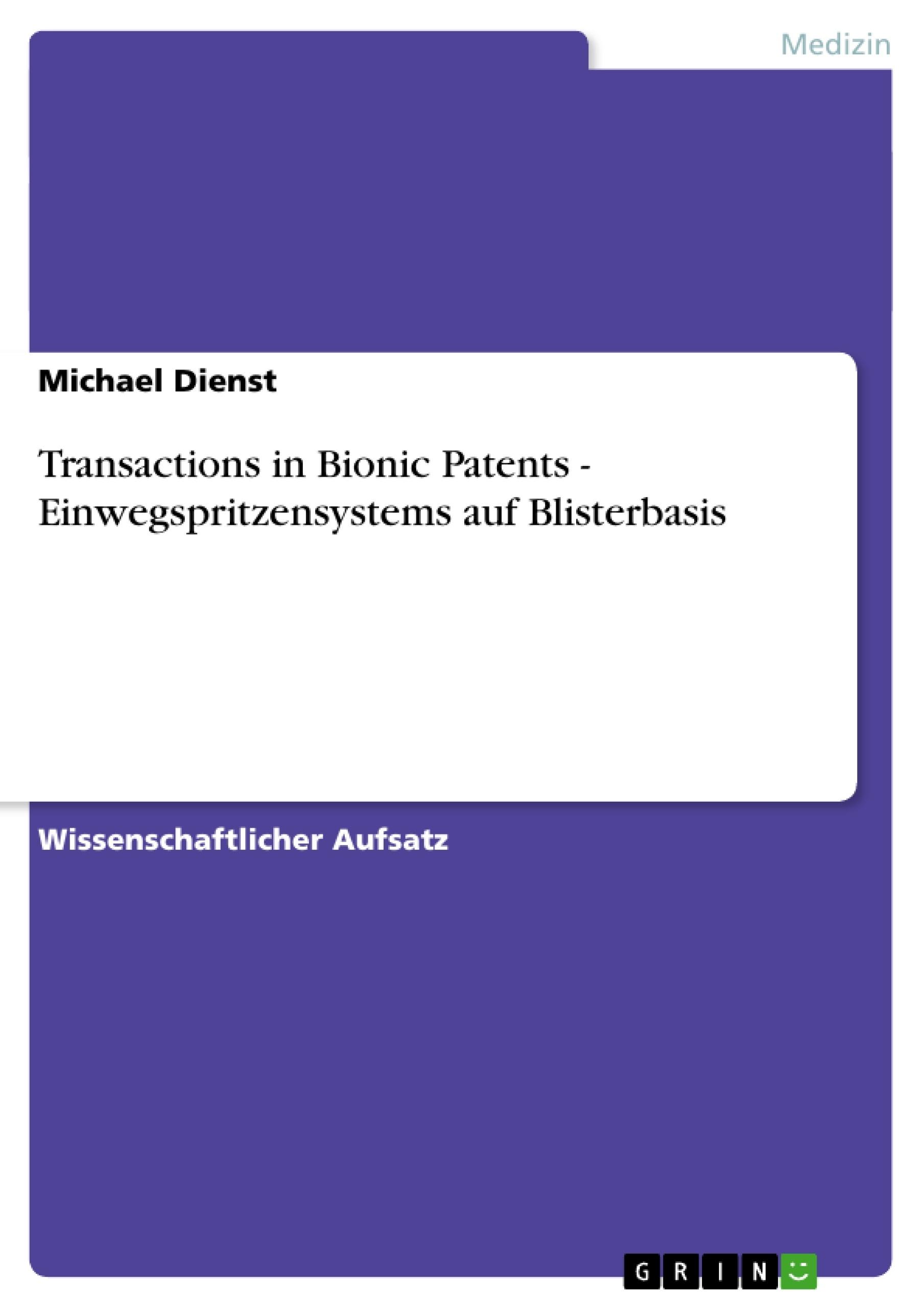 Titel: Transactions in Bionic Patents - Einwegspritzensystems auf Blisterbasis