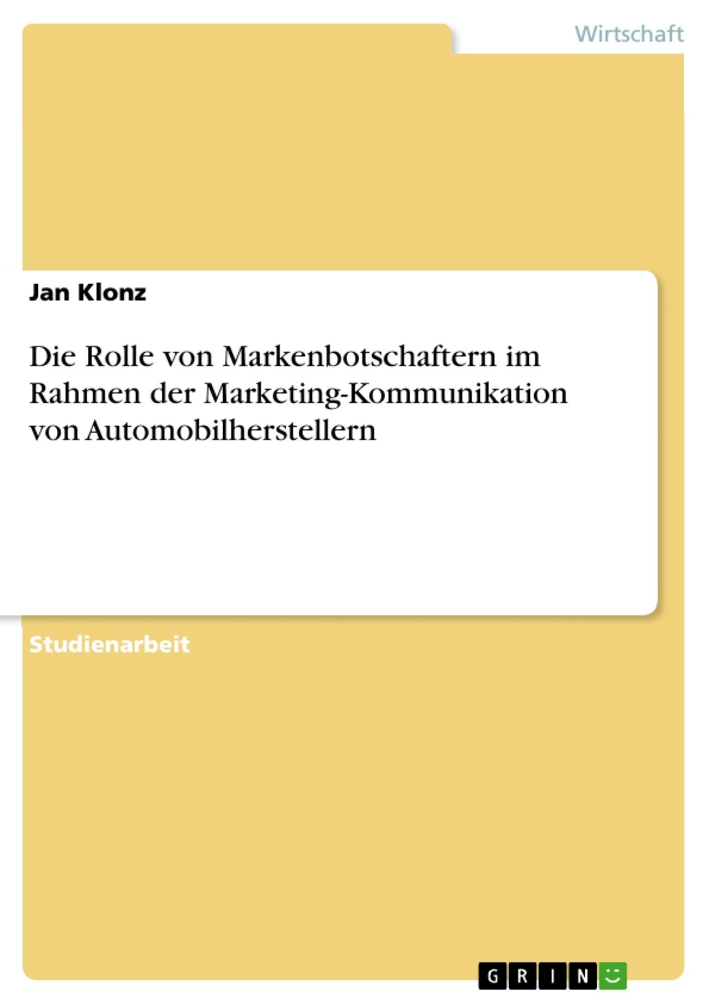 Titel: Die Rolle von Markenbotschaftern im Rahmen der Marketing-Kommunikation von  Automobilherstellern