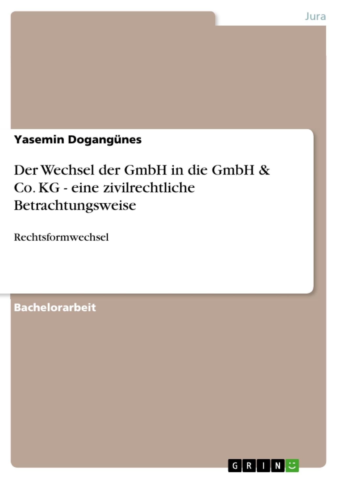 Titel: Der Wechsel der GmbH in die GmbH & Co. KG - eine zivilrechtliche Betrachtungsweise