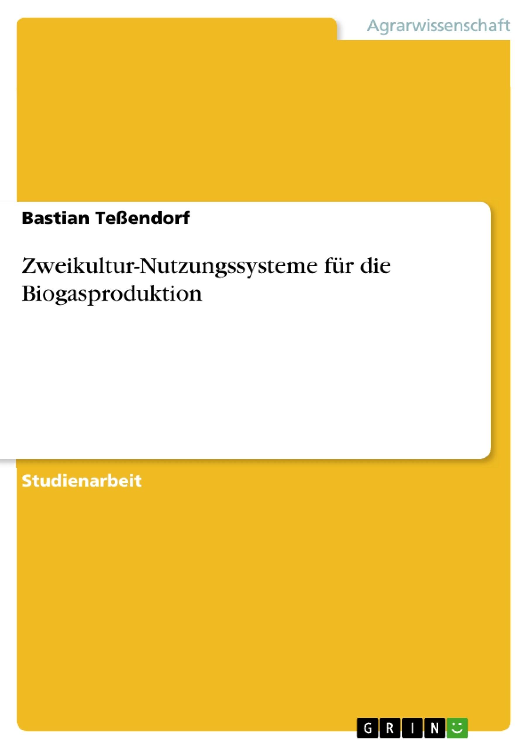 Titel: Zweikultur-Nutzungssysteme für die Biogasproduktion