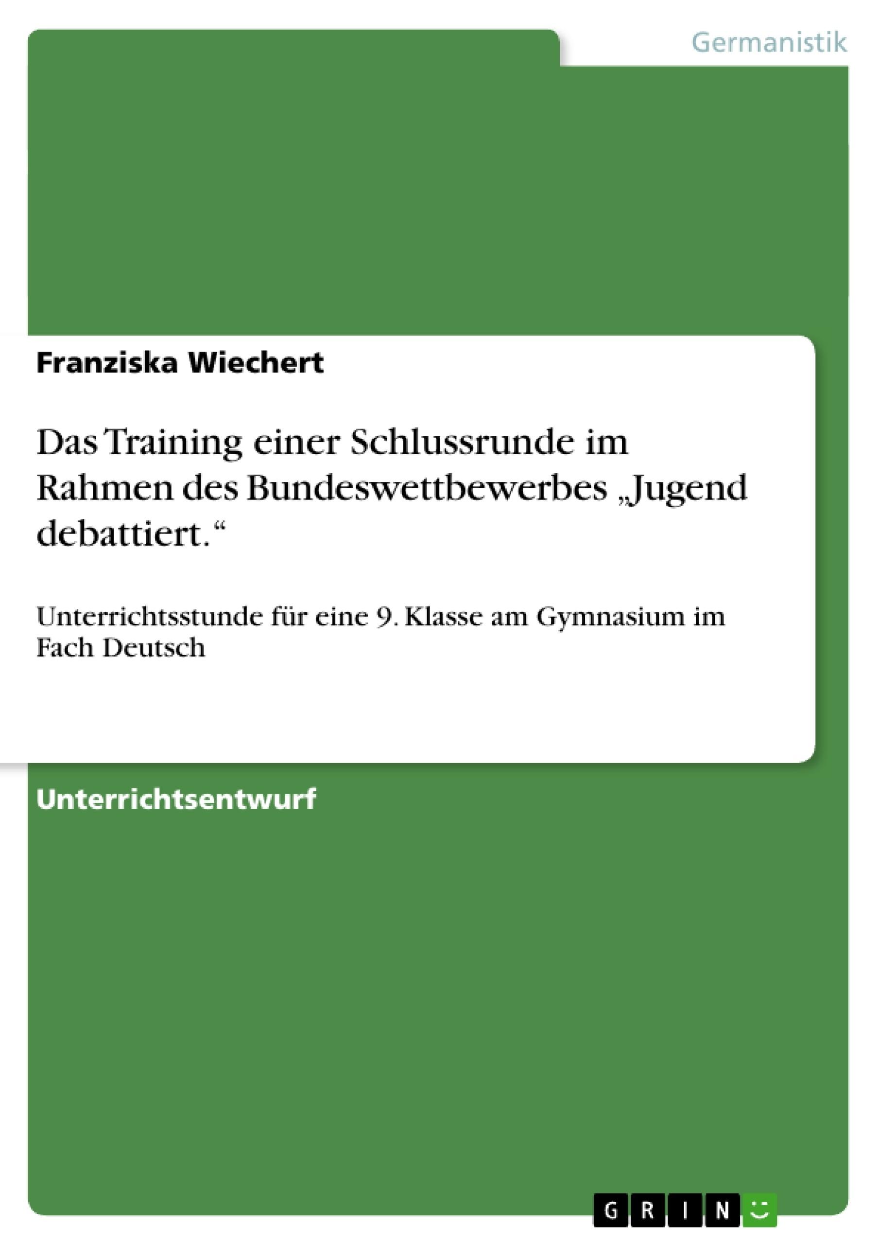"""Titel: Das Training einer Schlussrunde im Rahmen des Bundeswettbewerbes """"Jugend debattiert."""""""
