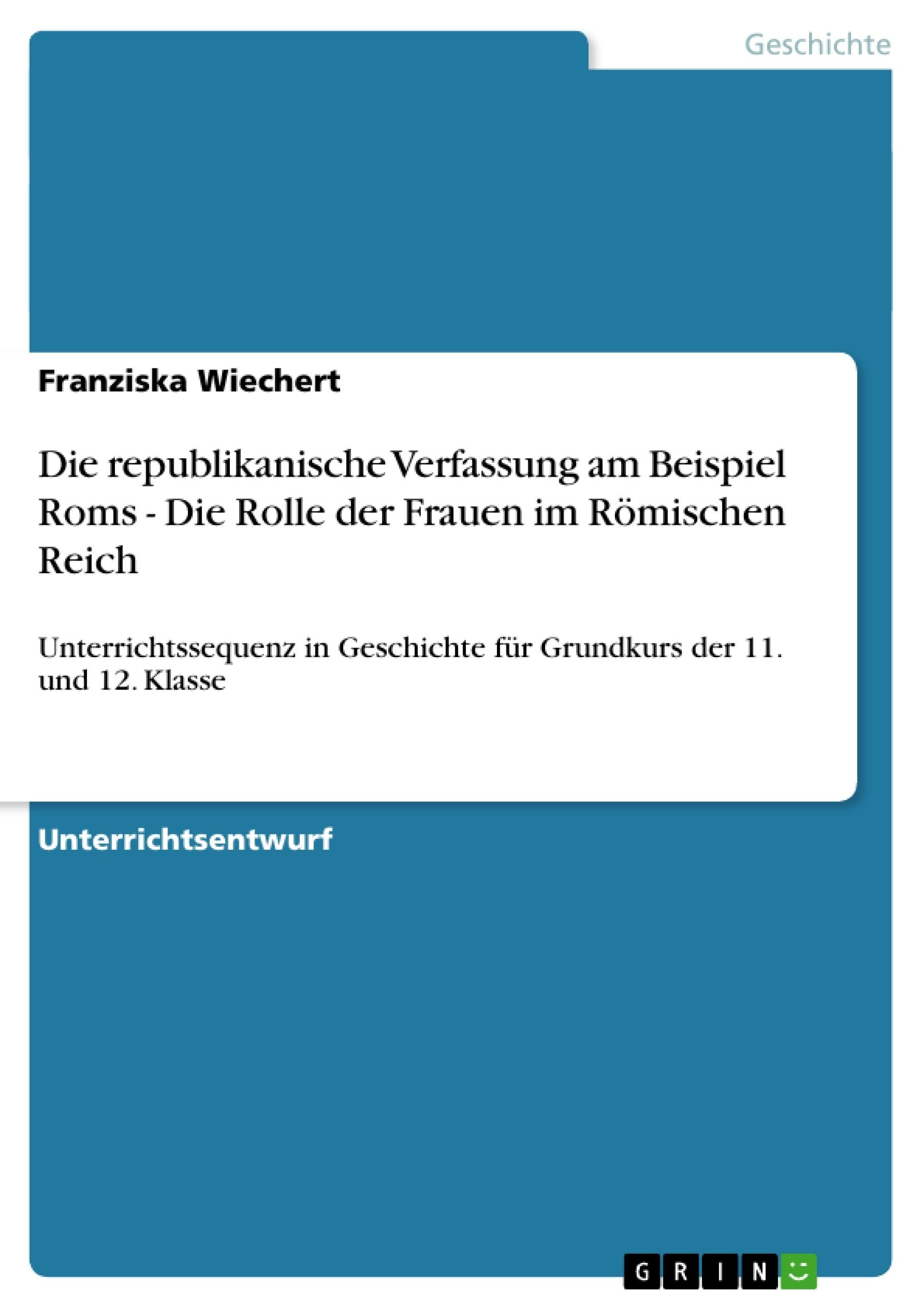 Die republikanische Verfassung am Beispiel Roms - Die Rolle der ...