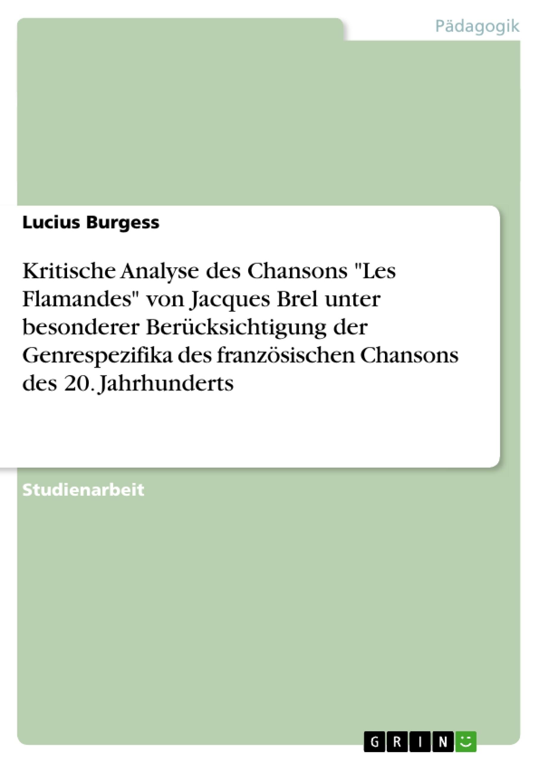 """Titel: Kritische Analyse des Chansons """"Les Flamandes"""" von Jacques Brel unter besonderer Berücksichtigung der Genrespezifika des französischen Chansons des 20. Jahrhunderts"""